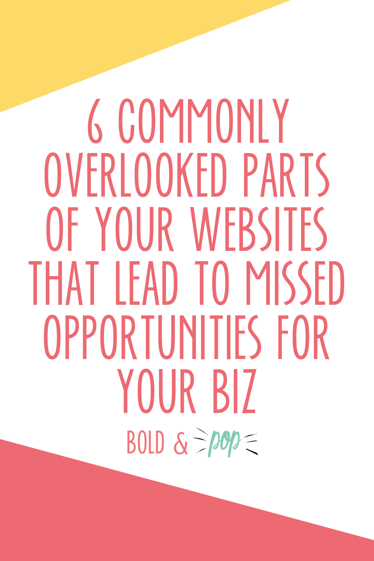 Bold & Pop :: 6 Commonly Overlooked Parts of Your Websites That Lead to Missed Opportunities for your Biz