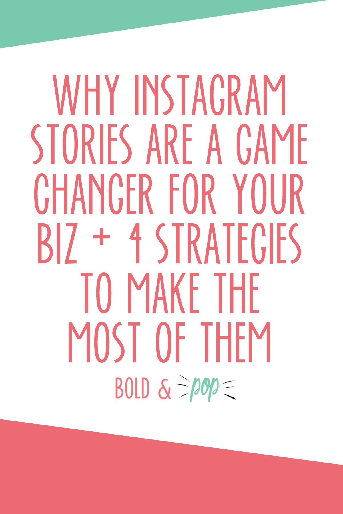 Bold & Pop :: Why Instagram Stories are a Game Changer for your Biz + 4 Strategies to Make the Most of Them