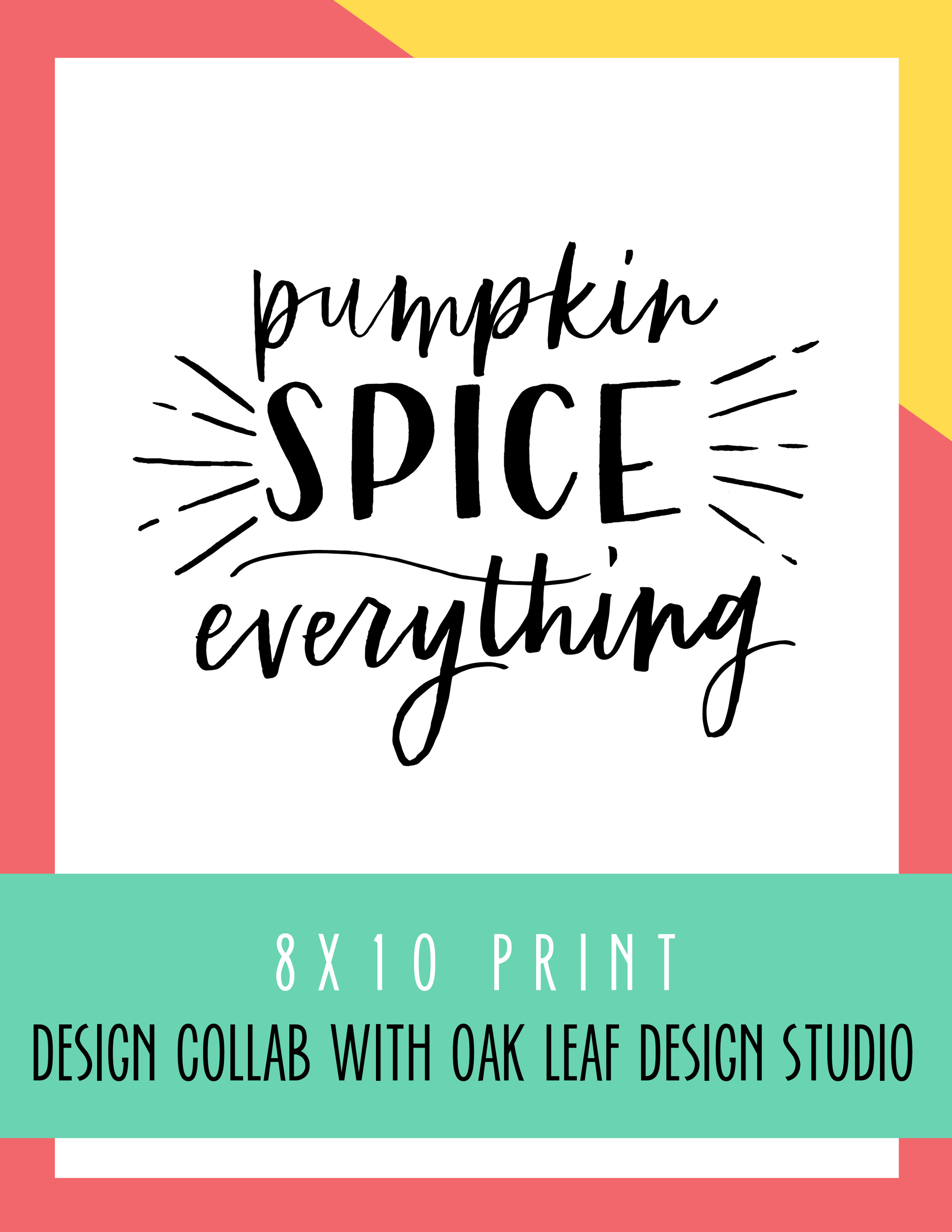 Bold & Pop Freebie Collaboration with Oak Leaf Design Studio : Pumpkin Spice Everything 8x10 Print