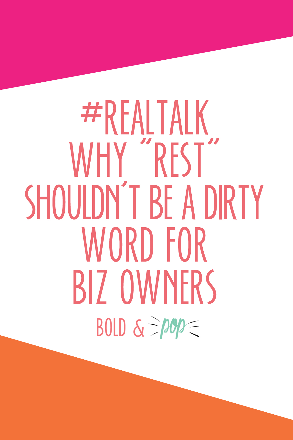 "Bold & Pop : #RealTalk Why ""Rest"" Shouldn't be a Dirty Word for Biz Owners"