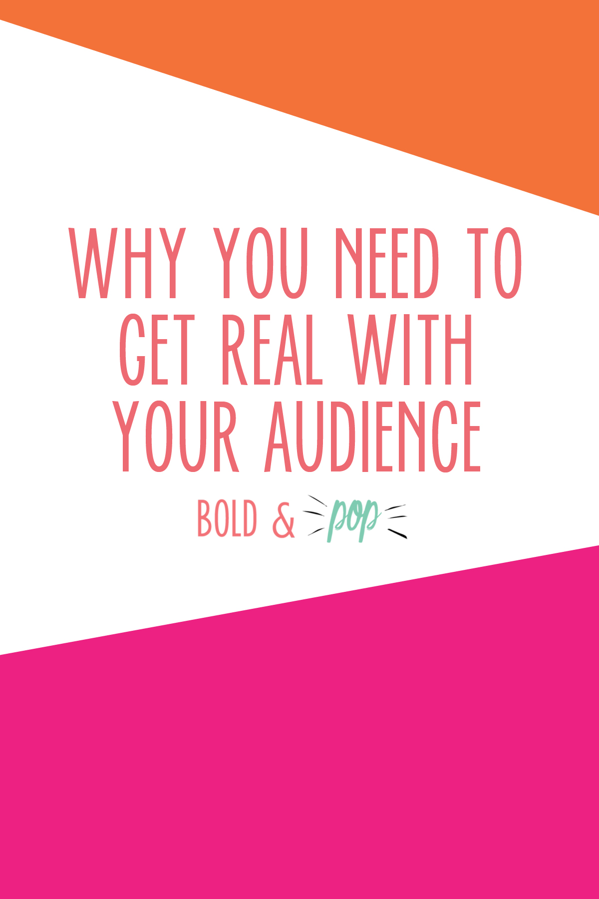 Bold & Pop : Why You Need to Get Real With Your Audience