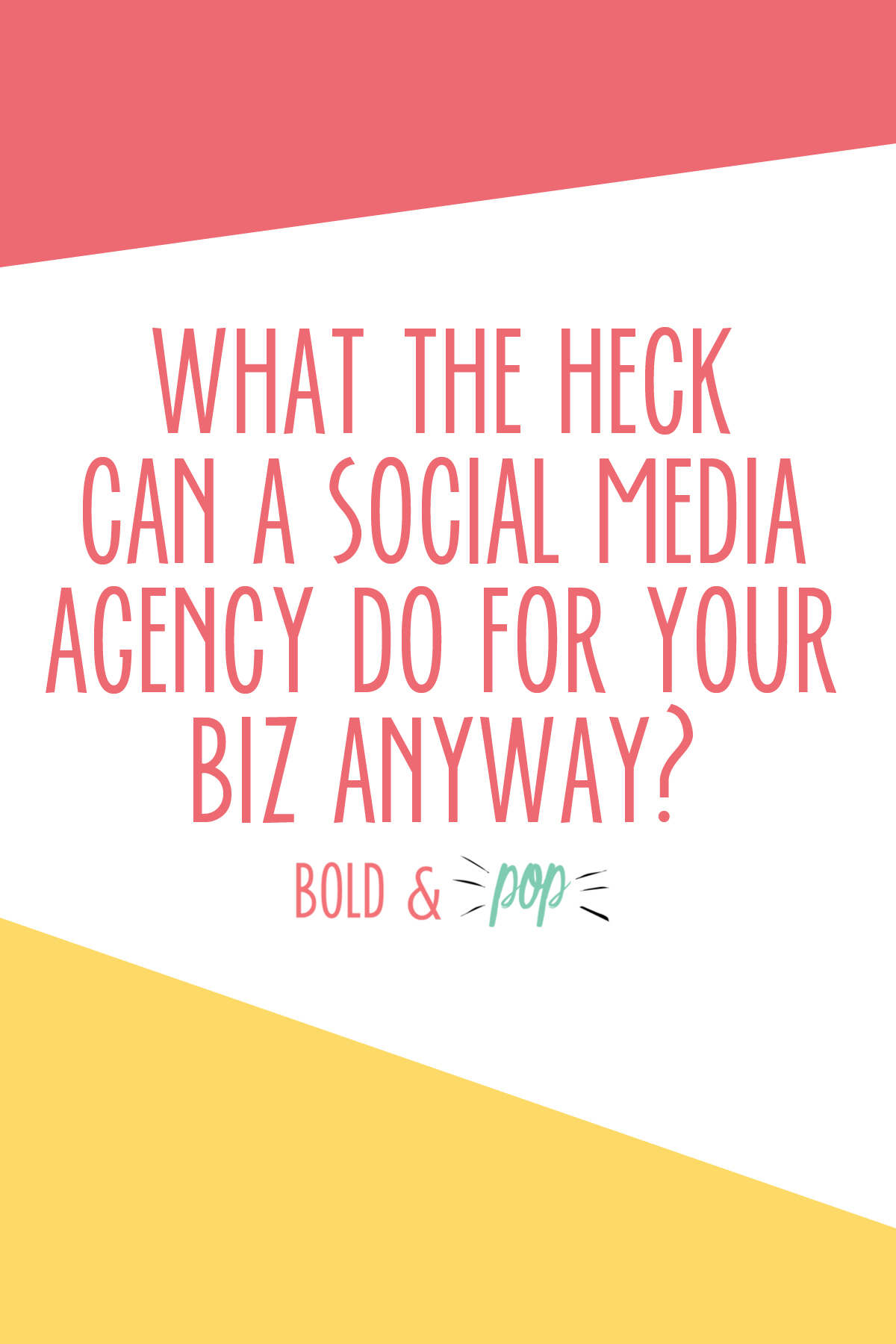 Bold & Pop : What the Heck Can a Social Media Agency Do For Your Biz Anyway?
