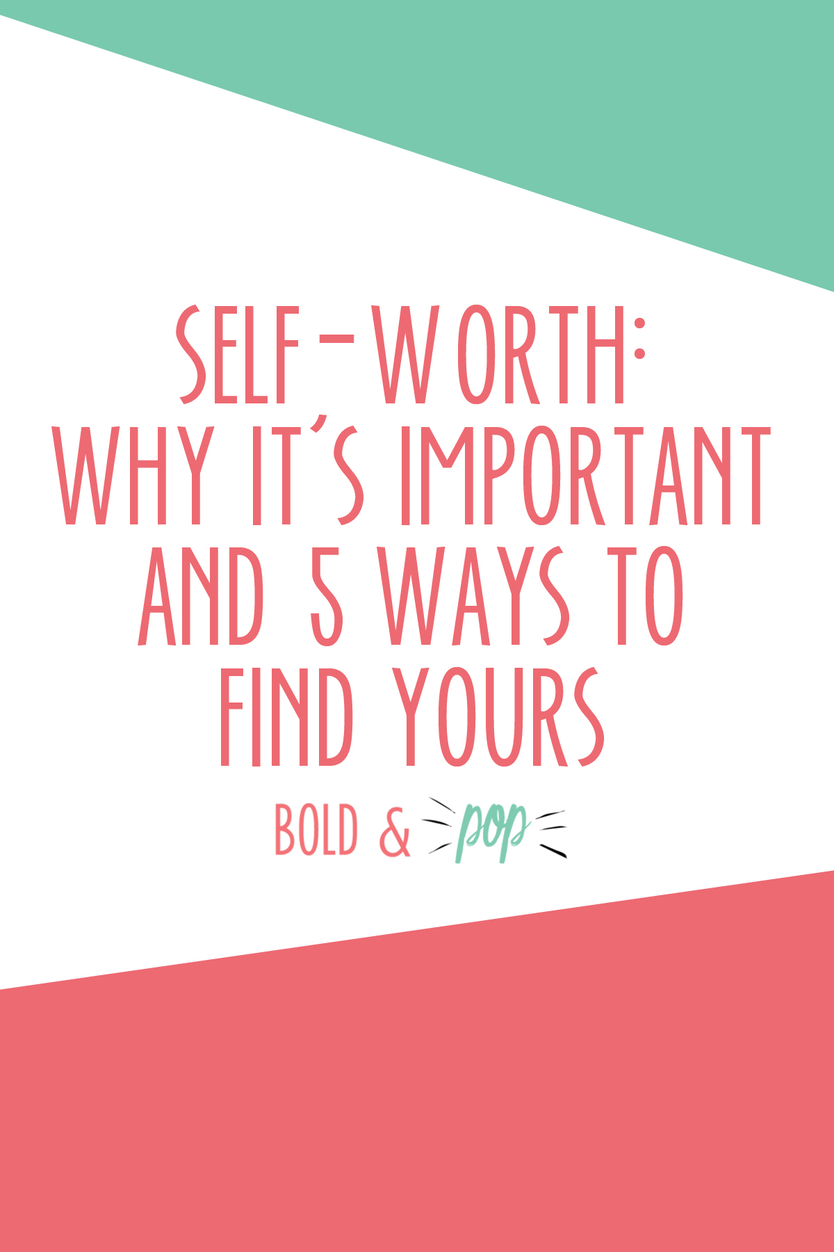 Bold & Pop : Self-Worth: Why it's Important and 5 Ways to Find Yours