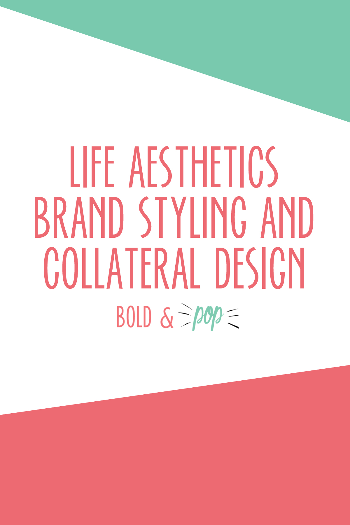 Bold & Pop : Life Aesthetics Brand Styling and Collateral Design