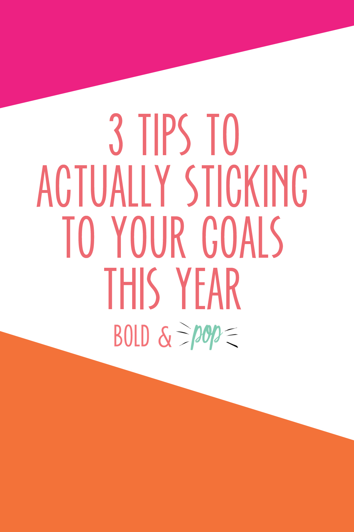 Bold & Pop : 3 Tips to Actually Sticking to Your Goals this Year