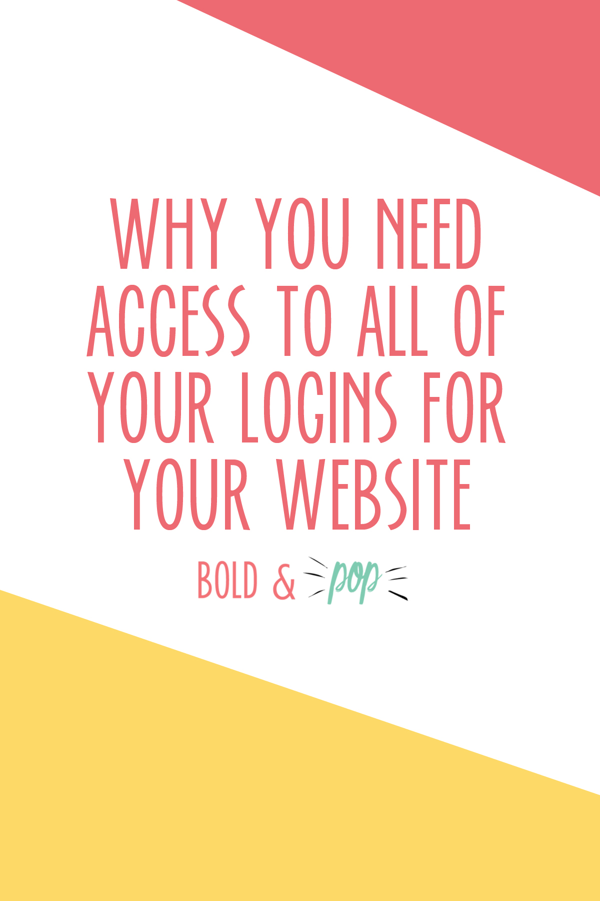Bold & Pop : Why You Need Access to all of your Logins for Your Website