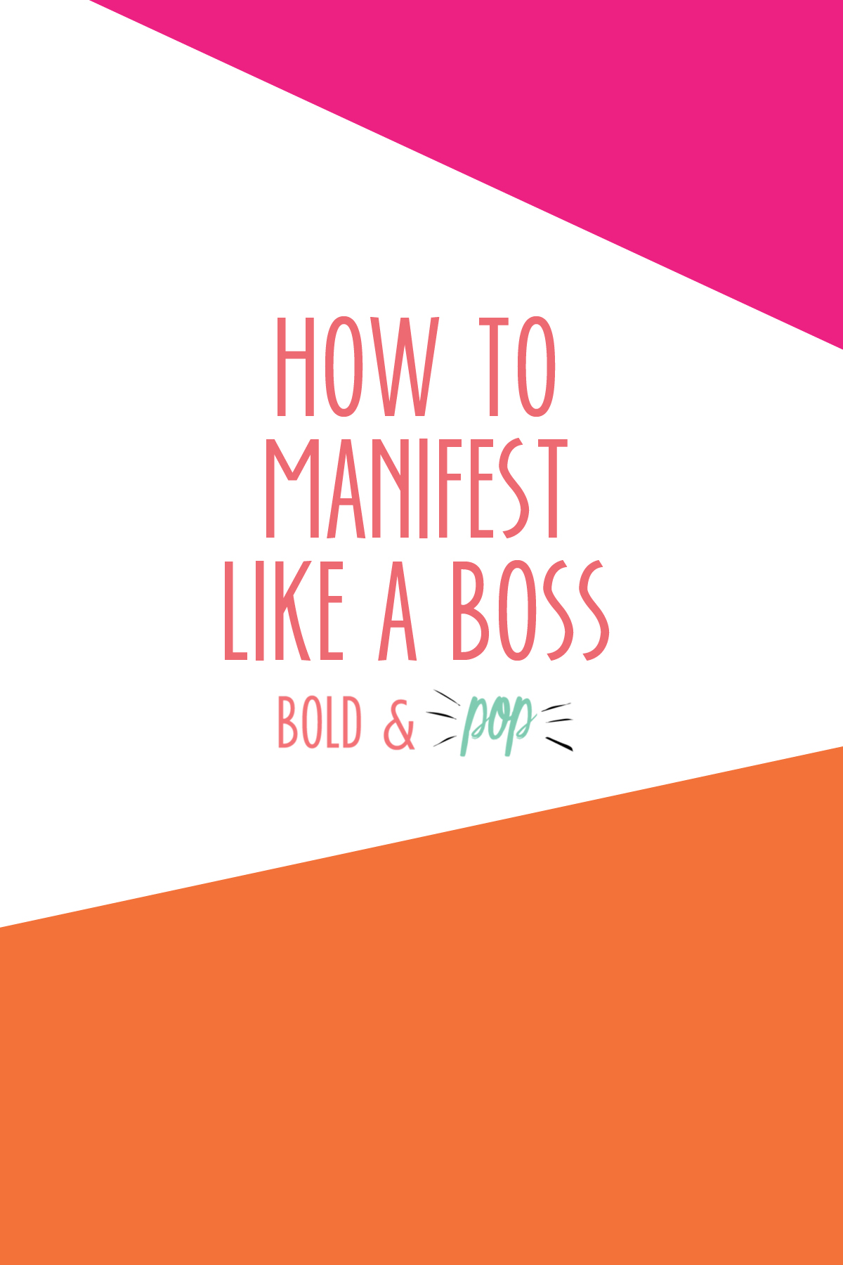Bold & Pop : How to Manifest Like a Boss