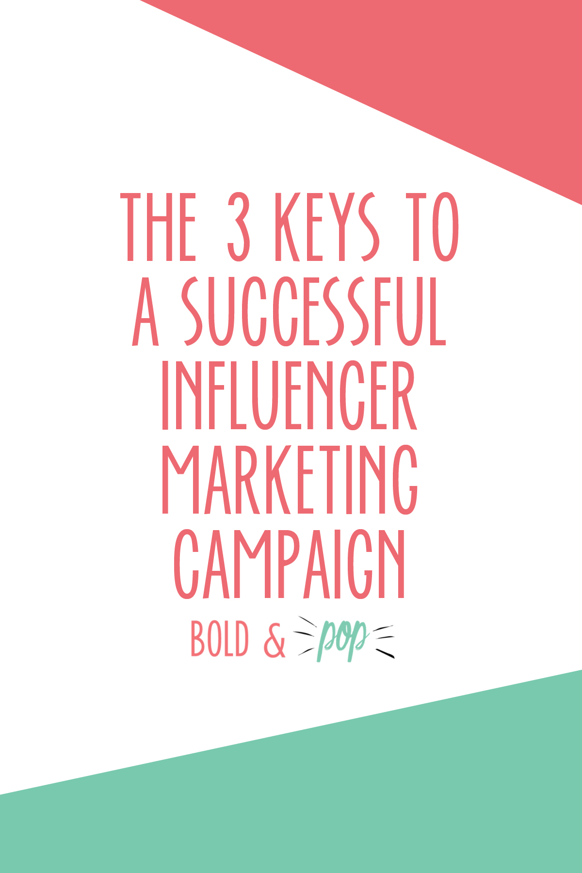 Bold & Pop : The 3 Keys to a Successful Influencer Marketing Campaign