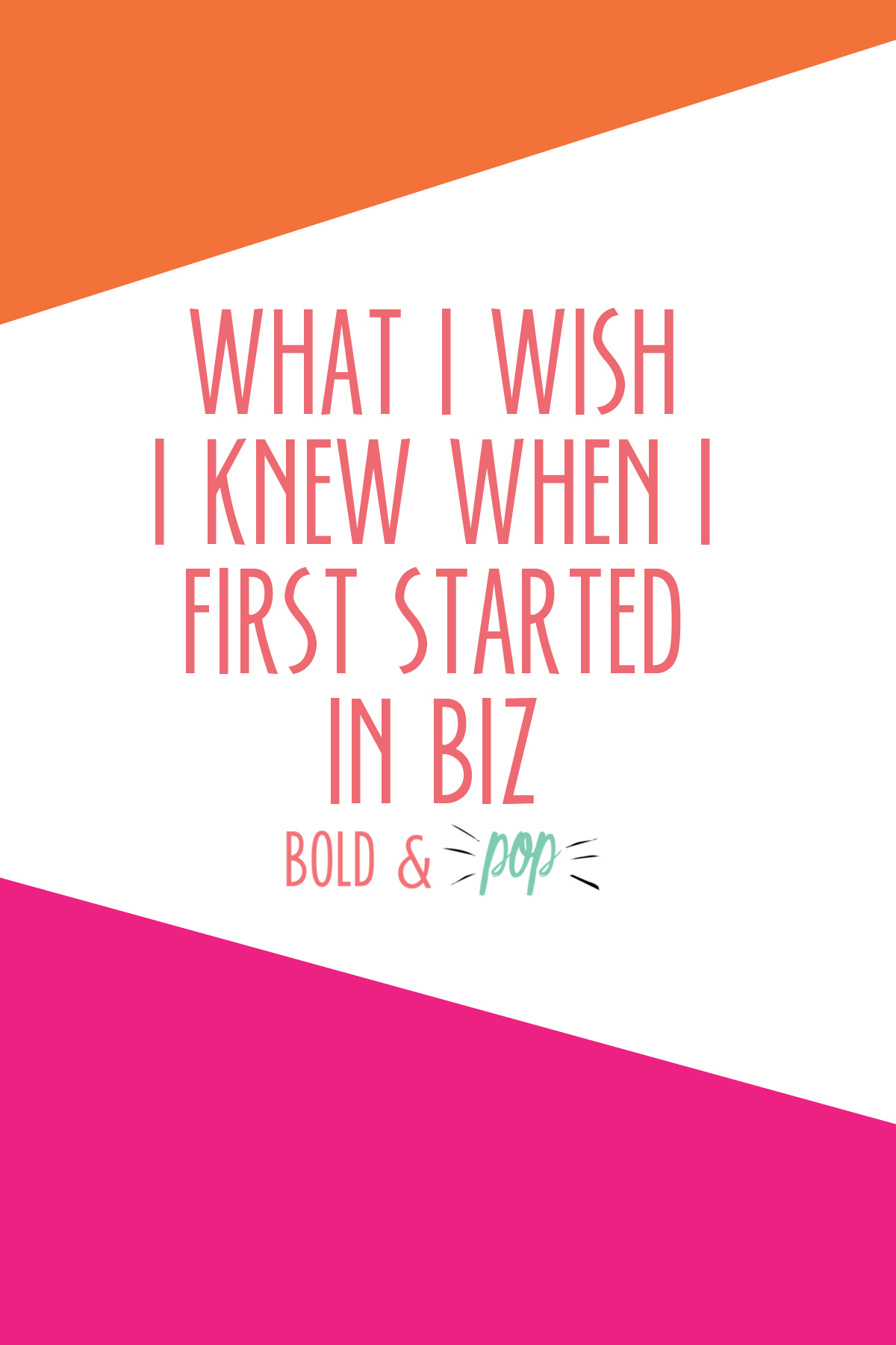 Bold & Pop : What I Wish I Knew When I First Started in Biz