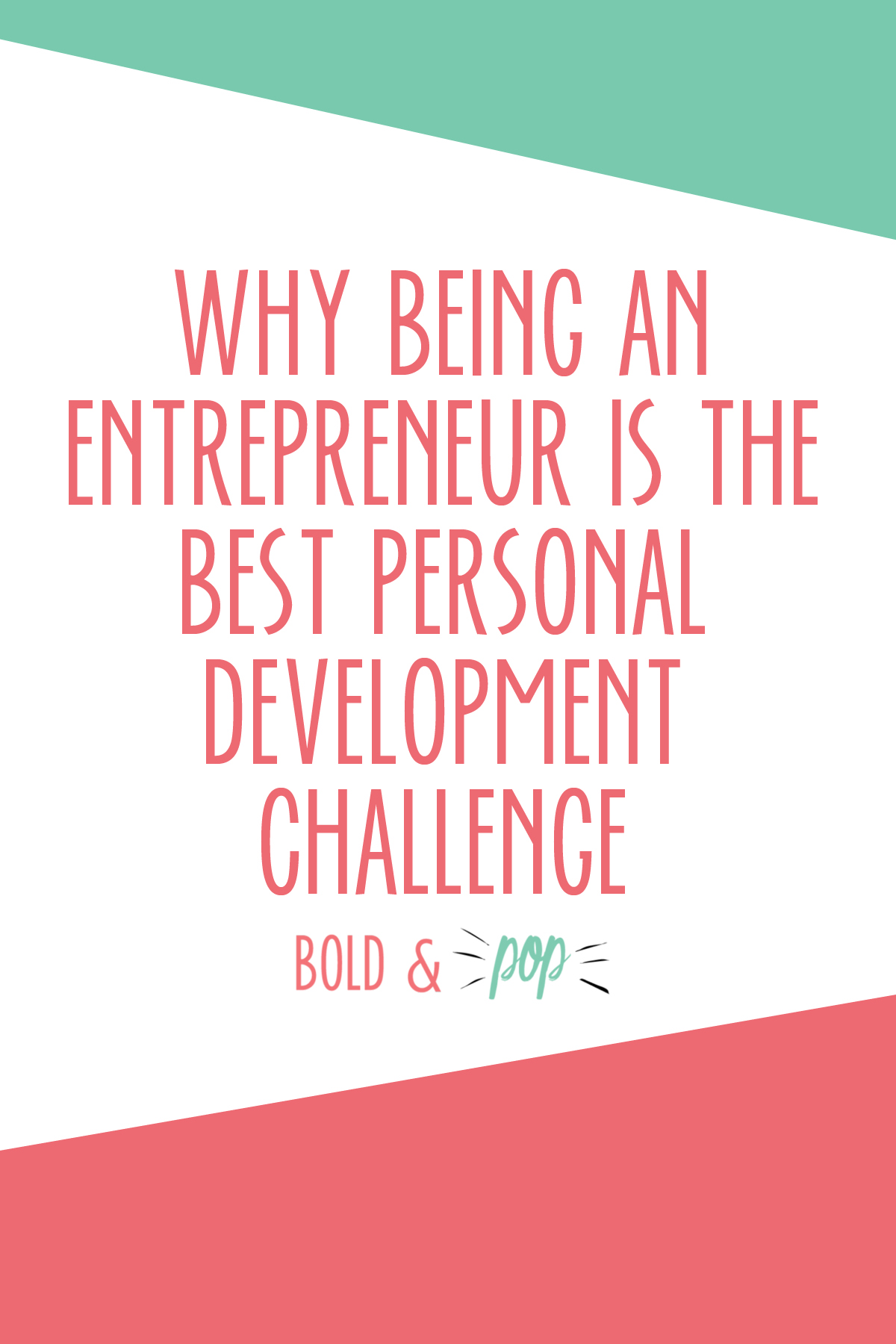 Bold & Pop : Why Being an Entrepreneur is the Best Personal Development Challenge
