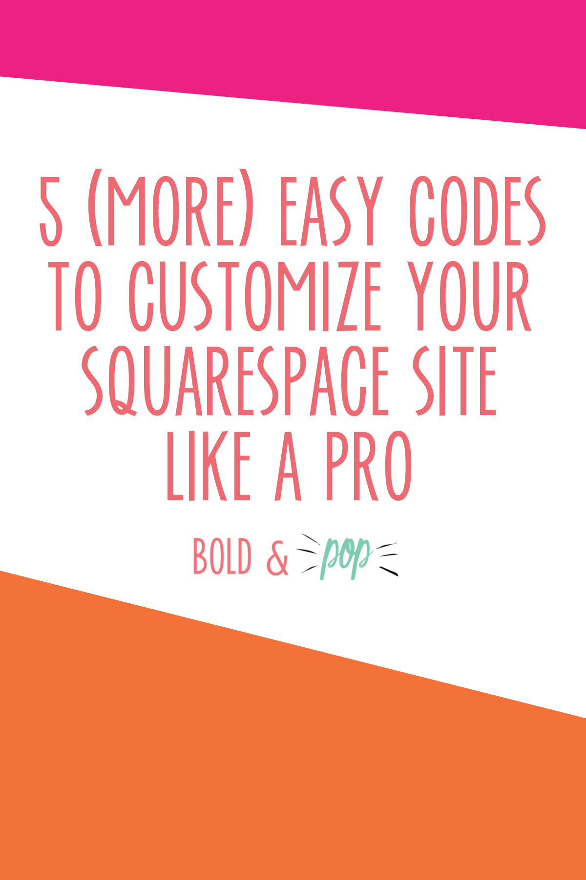 Bold & Pop : 5 (More) Easy Codes to Customize Your Squarespace Site Like a Pro.jpg