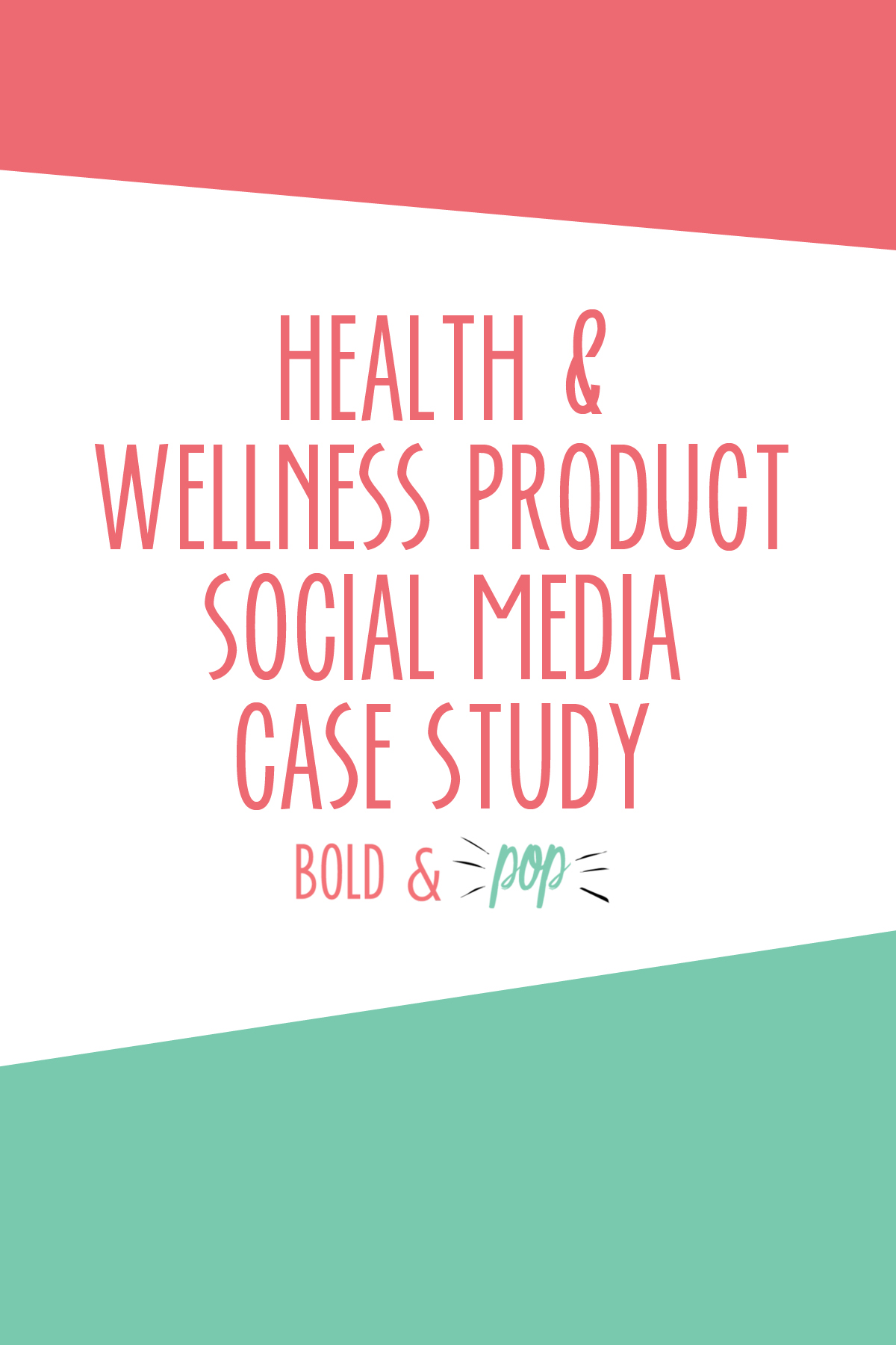 Bold & Pop : Health & Wellness Product Social Media Case Study
