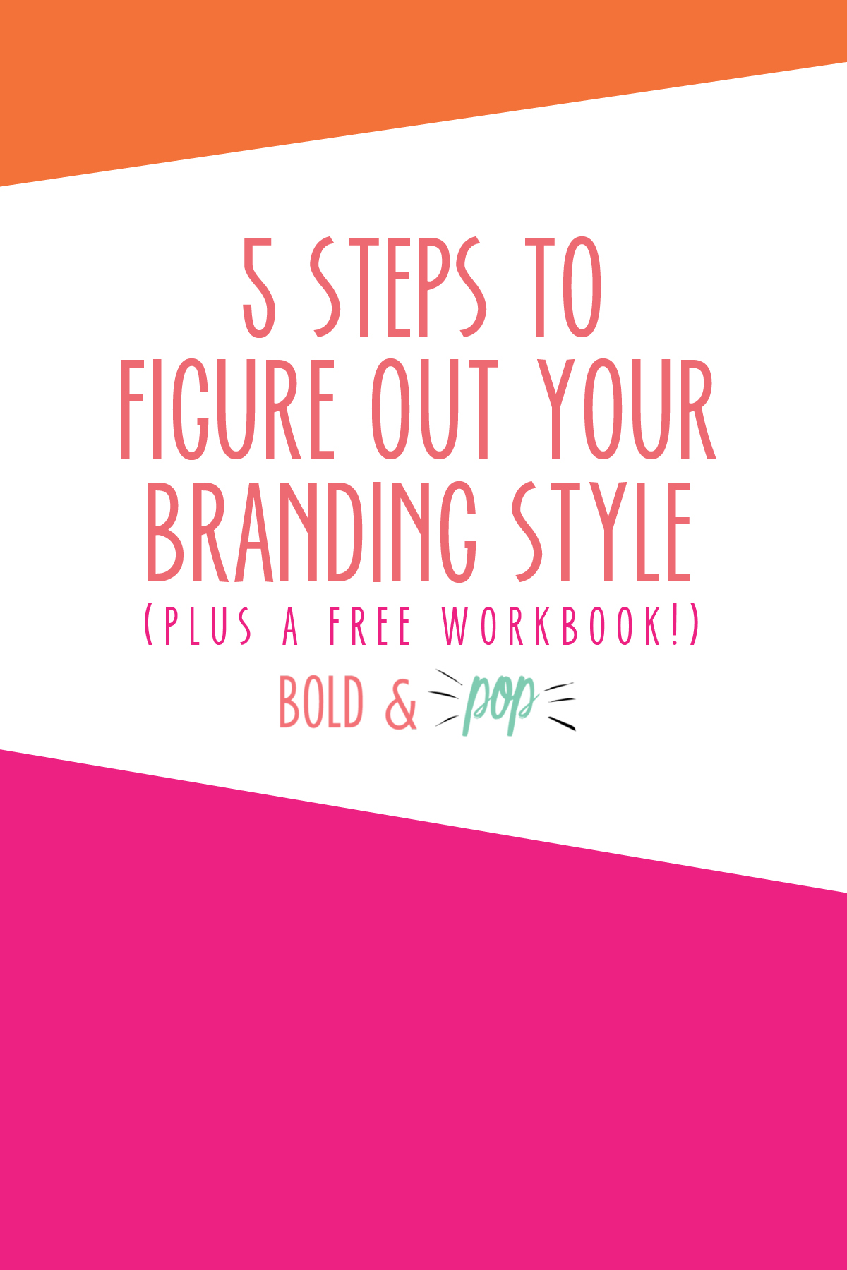 Bold & Pop :: 5 Steps to Figure Out Your Branding Style (Plus a FREE Workbook!)