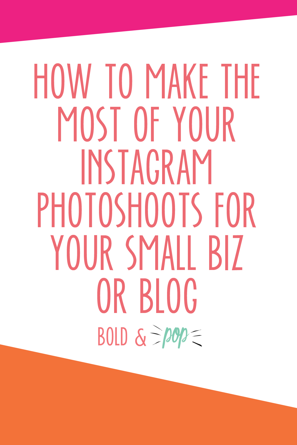 Bold & Pop : How to Make the Most of Your Instagram Photoshoots for Your Small Biz or Blog