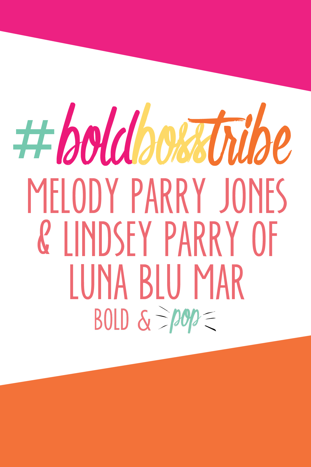 Bold & Pop :: #BoldBossTribe Feature with #BoldBossTribe :: Melody Parry Jones and Lindsey Parry of Luna Blu Mar