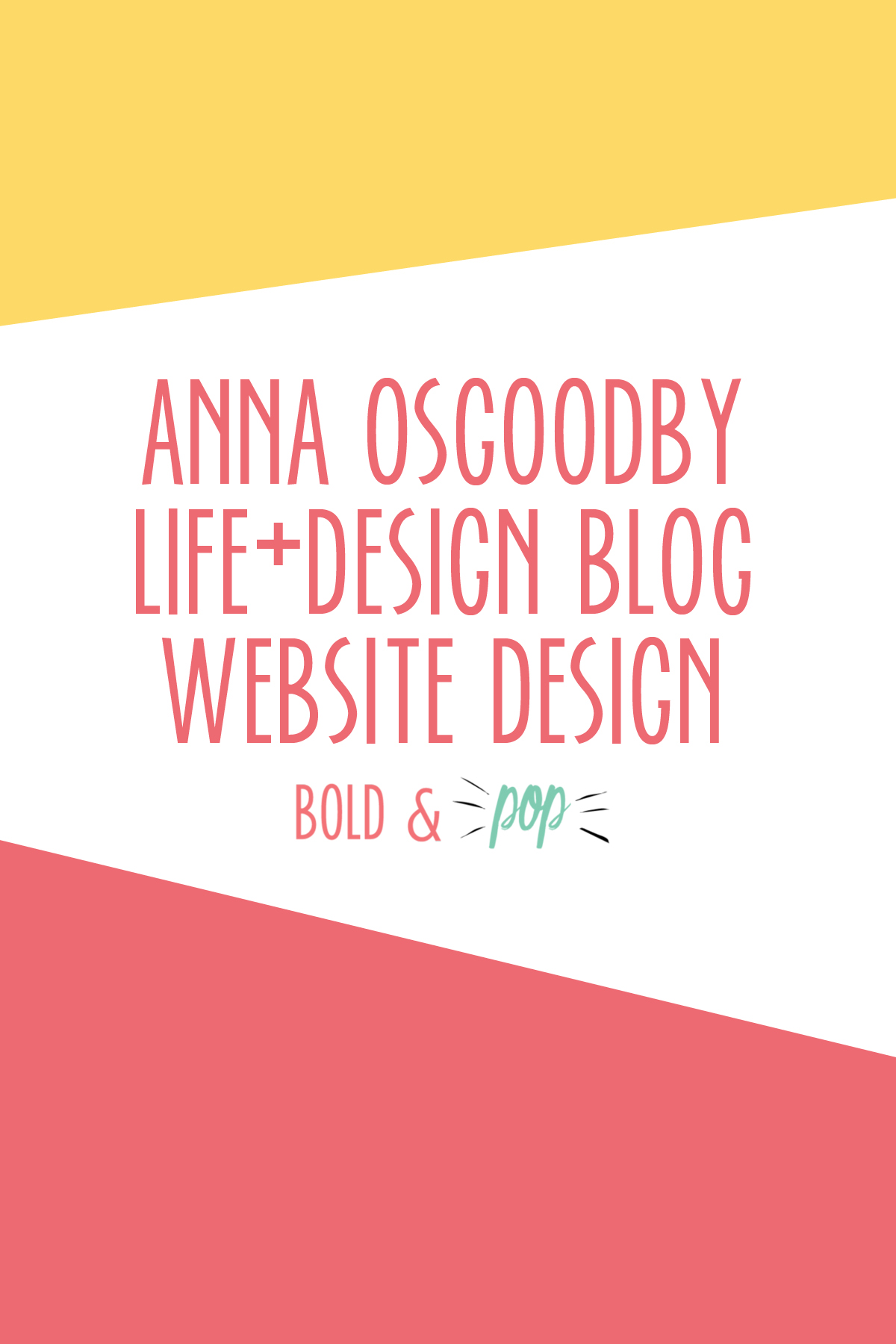 Bold & Pop : Anna Osgoodby Life + Design Squarespace Lifestyle Blog Design