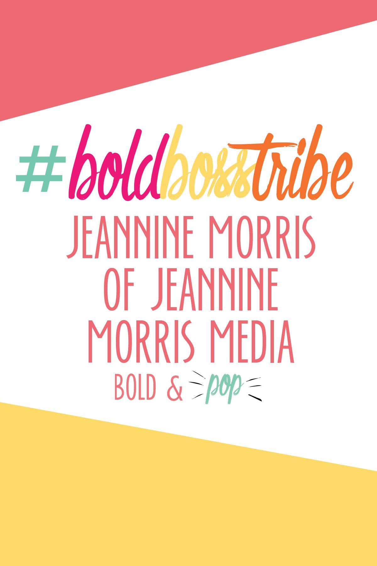 Bold & Pop :: #BoldBossTribe Feature with Jeannine Morris of Jeannine Morris Media