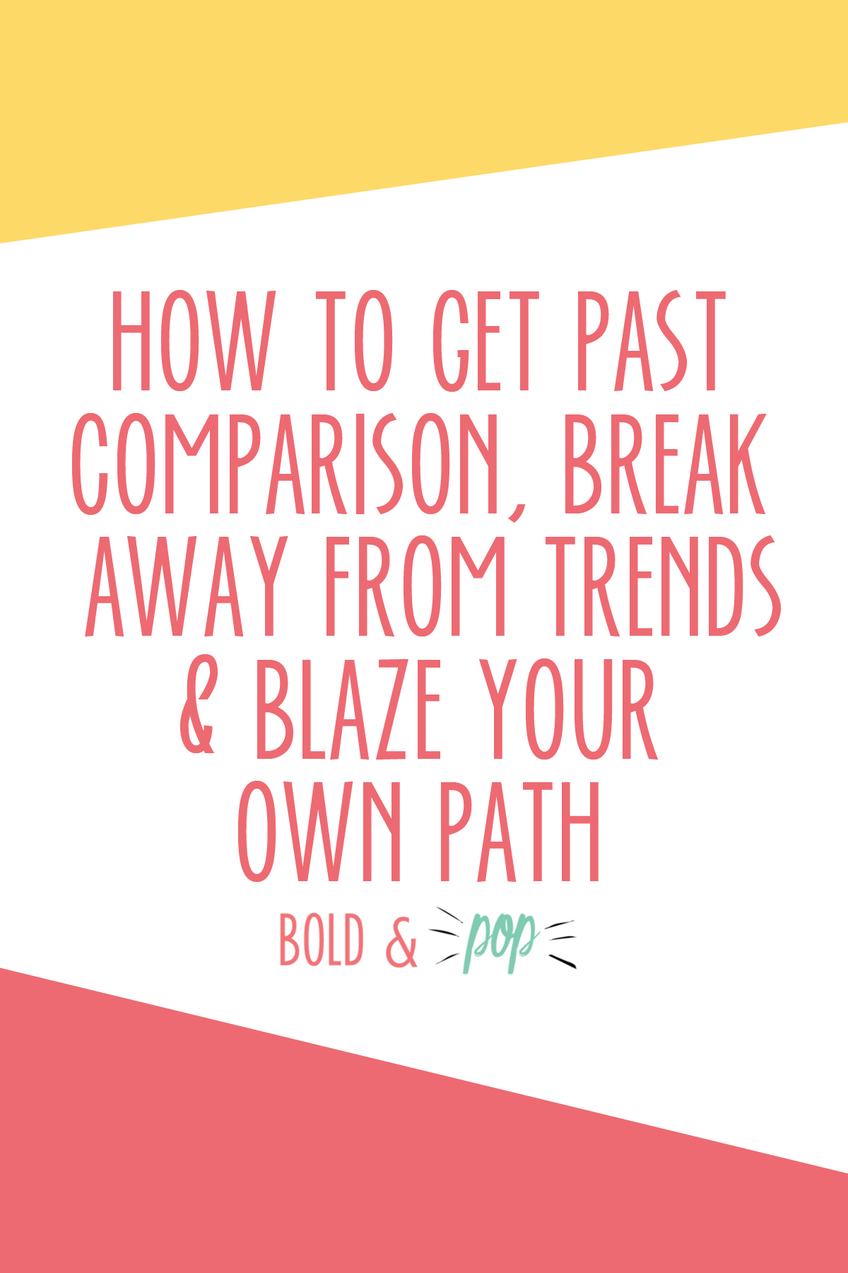 How to Get Past Comparison, Break Away From Trends & Blaze Your Own Path.jpg