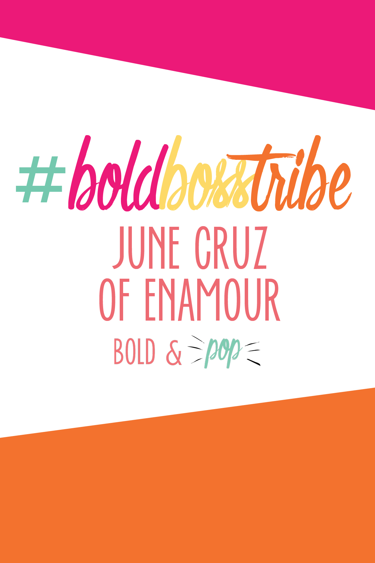 Bold & Pop :: #BoldBossTribe Feature with June Cruz of ENAMOUR