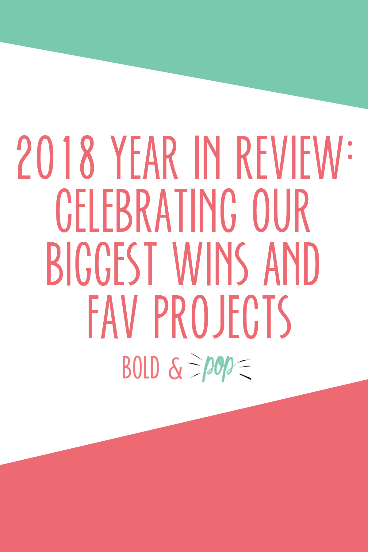 Bold & Pop :: 2018 Year in Review: Celebrating our Biggest Wins and Fav Projects