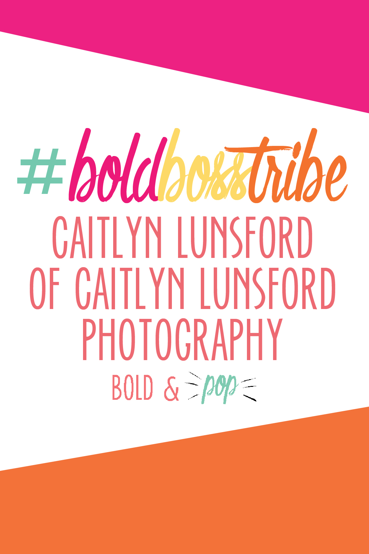 Bold & Pop :: #BoldBossTribe Feature with Caitlyn Lunsford of Caitlyn Lunsford Photography