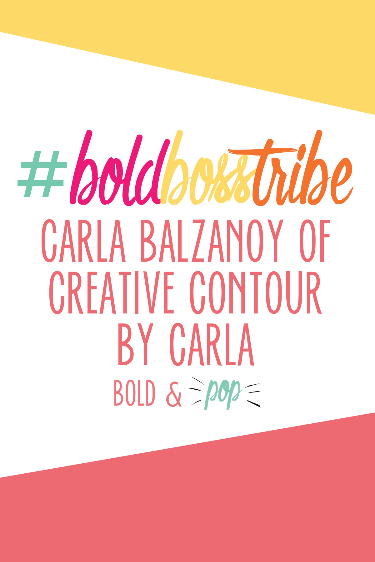 Bold & Pop :  #BoldBossTribe  Feature with Carla Balzano of Creative Contour by Carla
