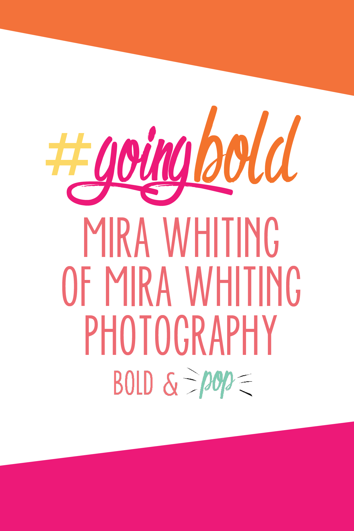 Bold & Pop : #GoingBold feature with Mira Whiting of Mira Whiting Photography