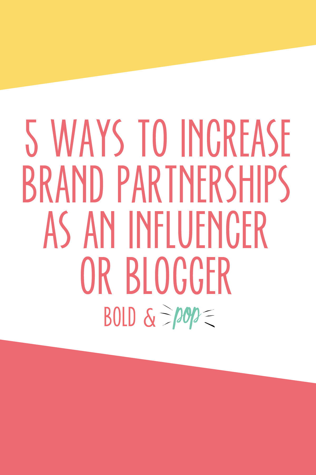 Bold & Pop : 5 Ways to Increase Brand Partnerships as an Influencer or Blogger