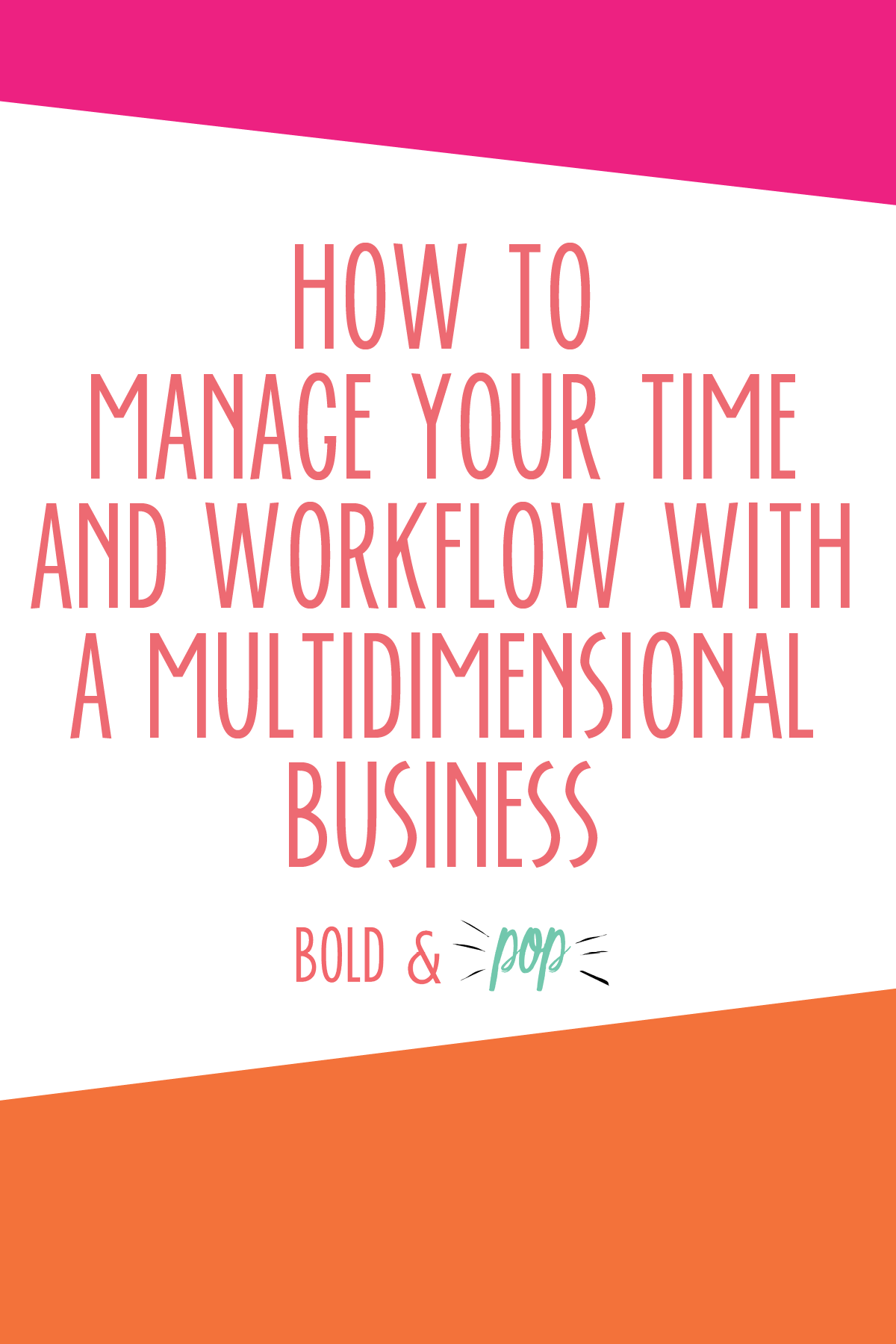 Bold & Pop : How to Manage Your Time and Workflow With a Multidimensional Business