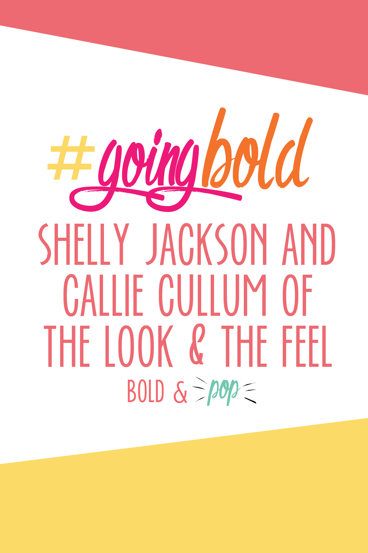 Bold & Pop :: #GoingBold Feature with Shelly Jackson and Callie Cullum of The Look & The Feel