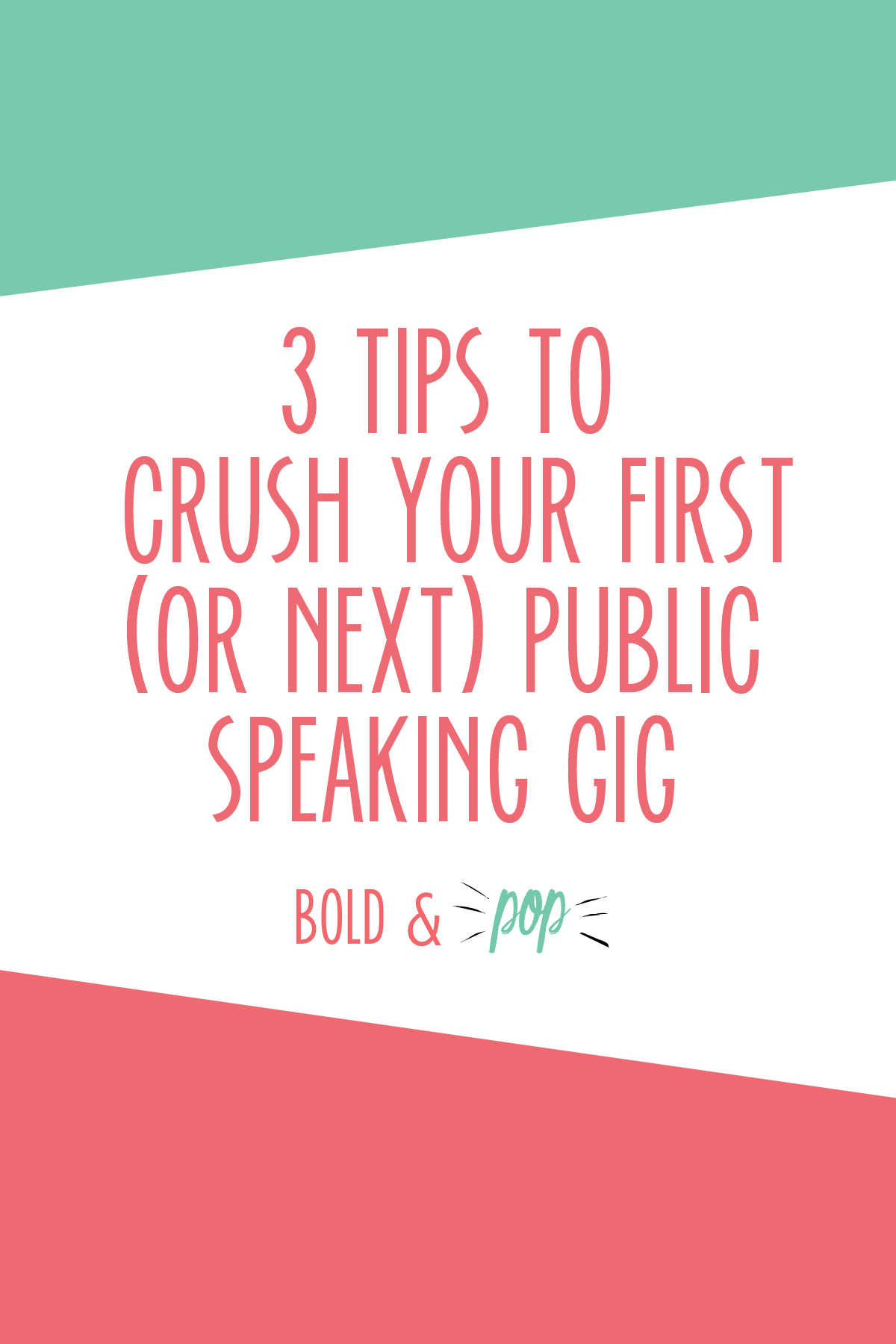 Bold & Pop : 3 Tips to Help you Crush your First (or Next) Public Speaking Gig