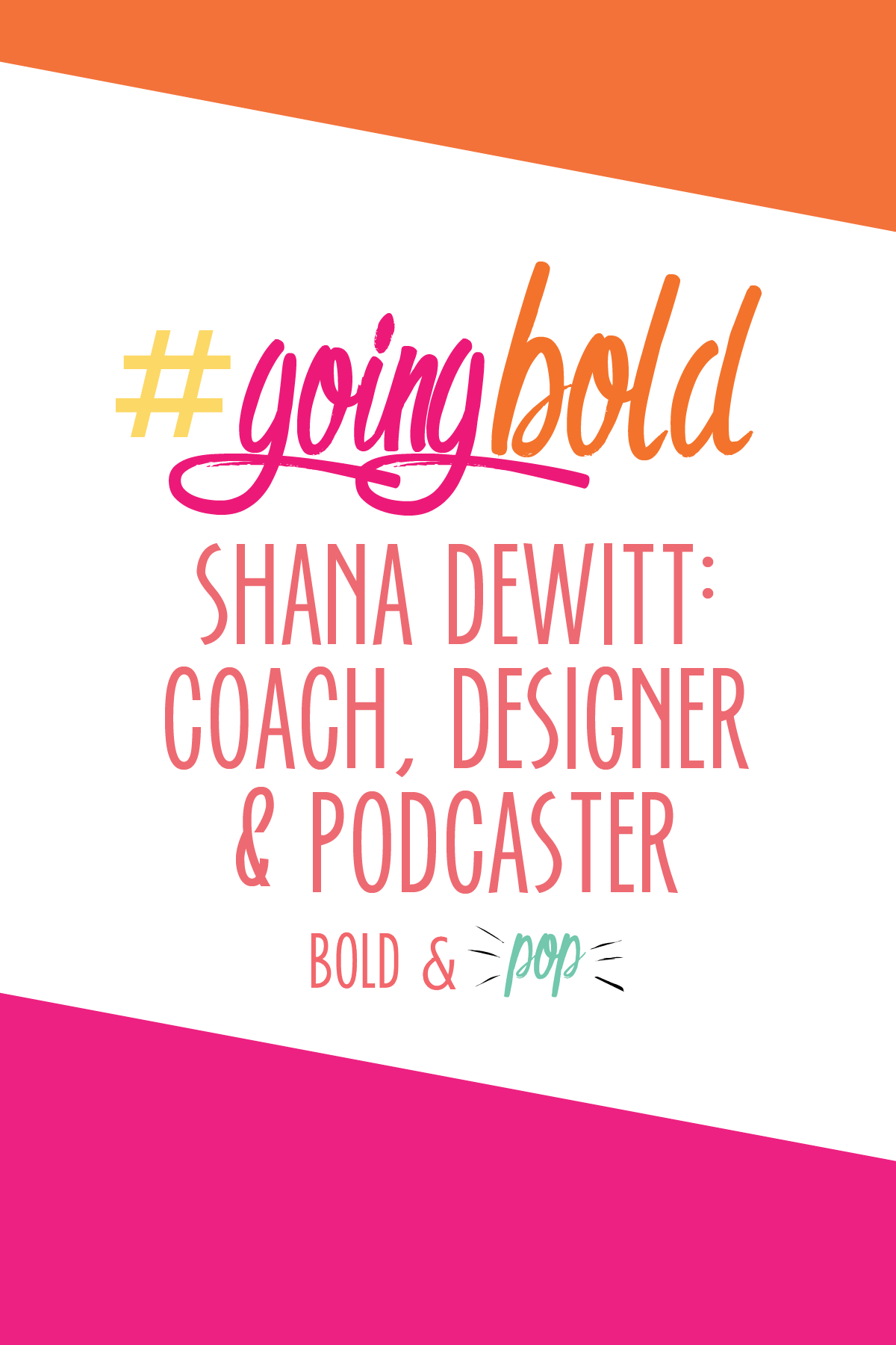 Bold & Pop: #GoingBold Feature with  Shana Dewitt: Coach, Designer and Podcaster