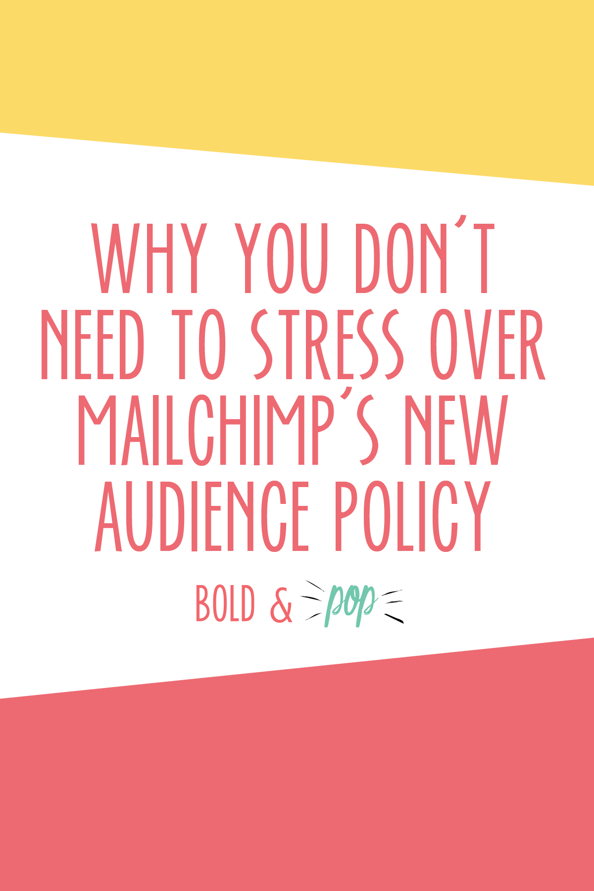 Bold & Pop : Why You Don't Need to Stress Over Mailchimp's New Audience Policy