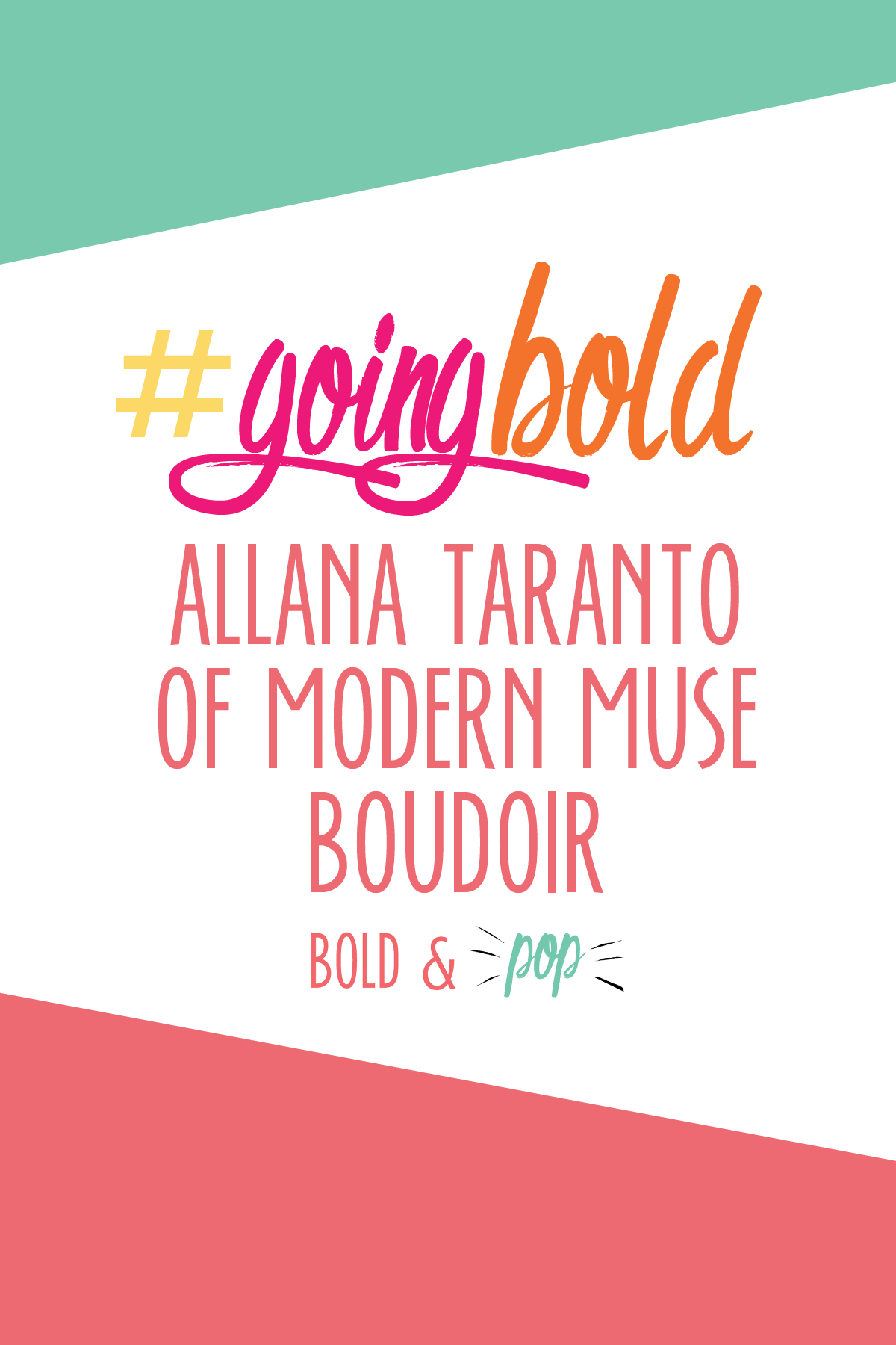 Bold & Pop #GoingBold Feature :: Allana Taranto of Modern Muse Boudoir