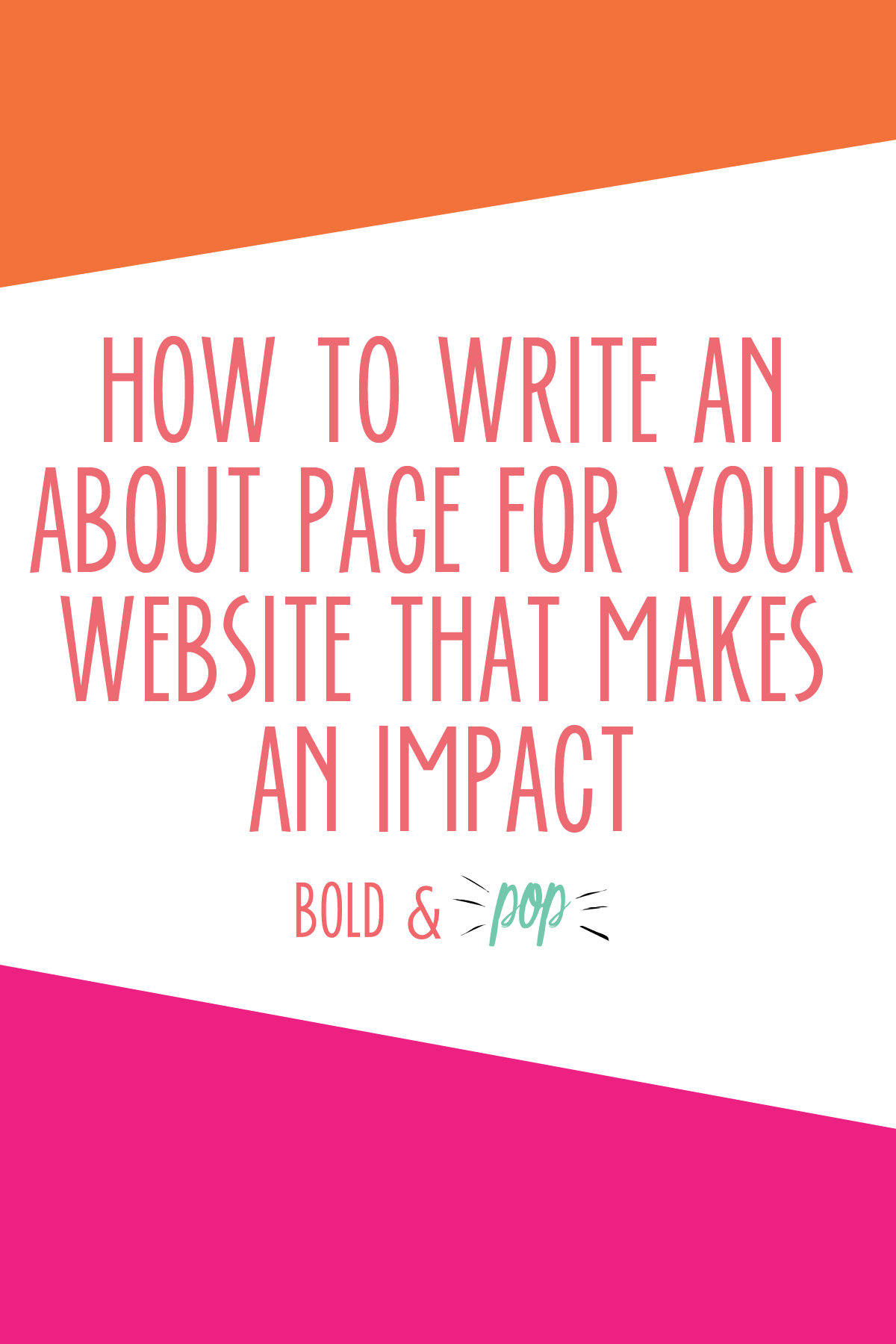 Bold & Pop : How to Write an About Page for your Website that Makes an Impact