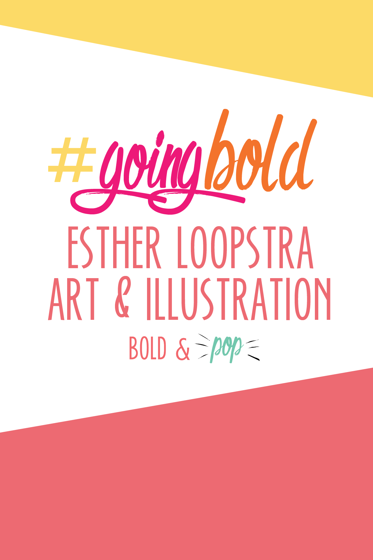 Bold & Pop :: #Going Bold Feature with Esther Loopstra Art & Illustration