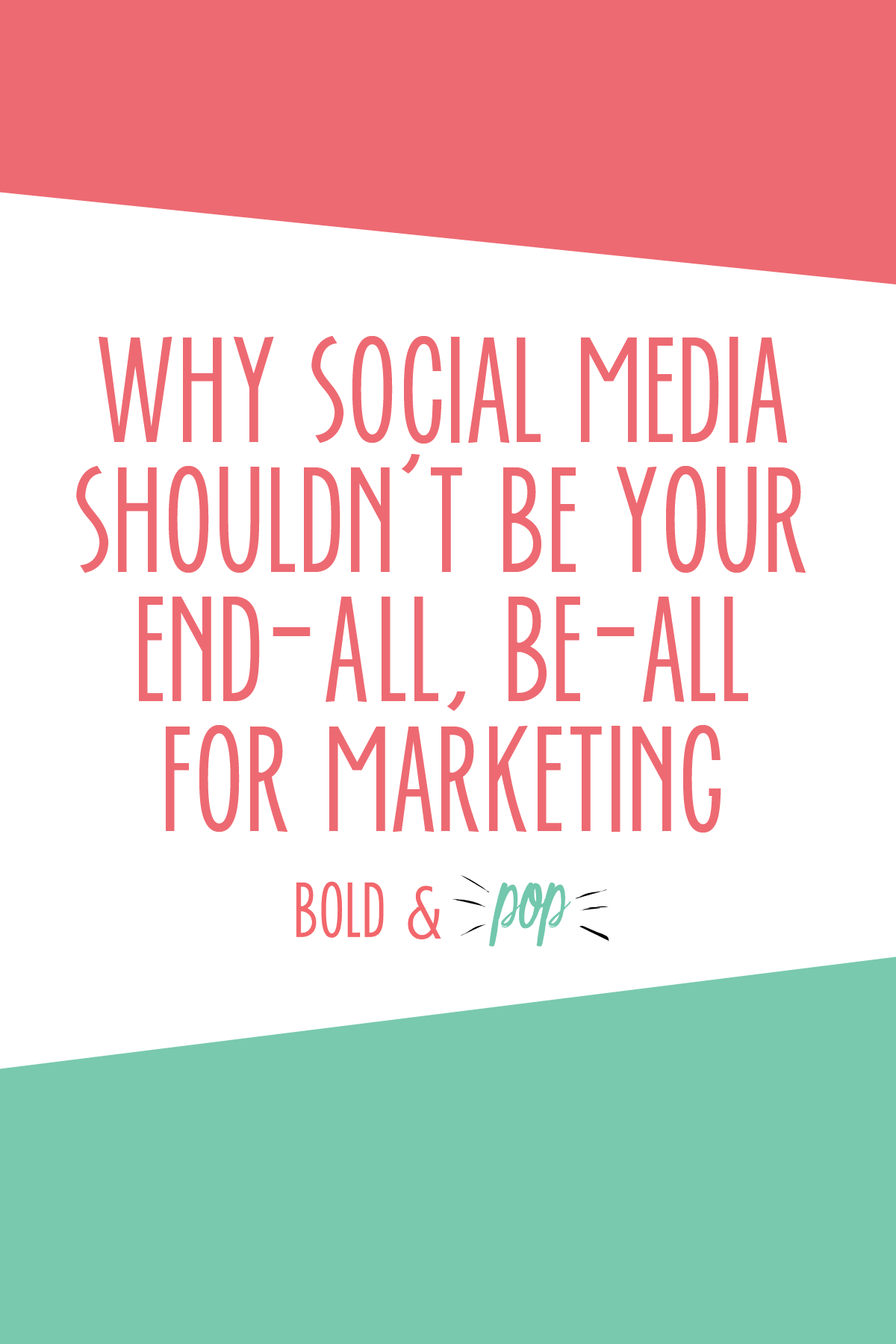 Bold & Pop : Why Social Media Shouldn't Be Your End-All, Be-All for Marketing