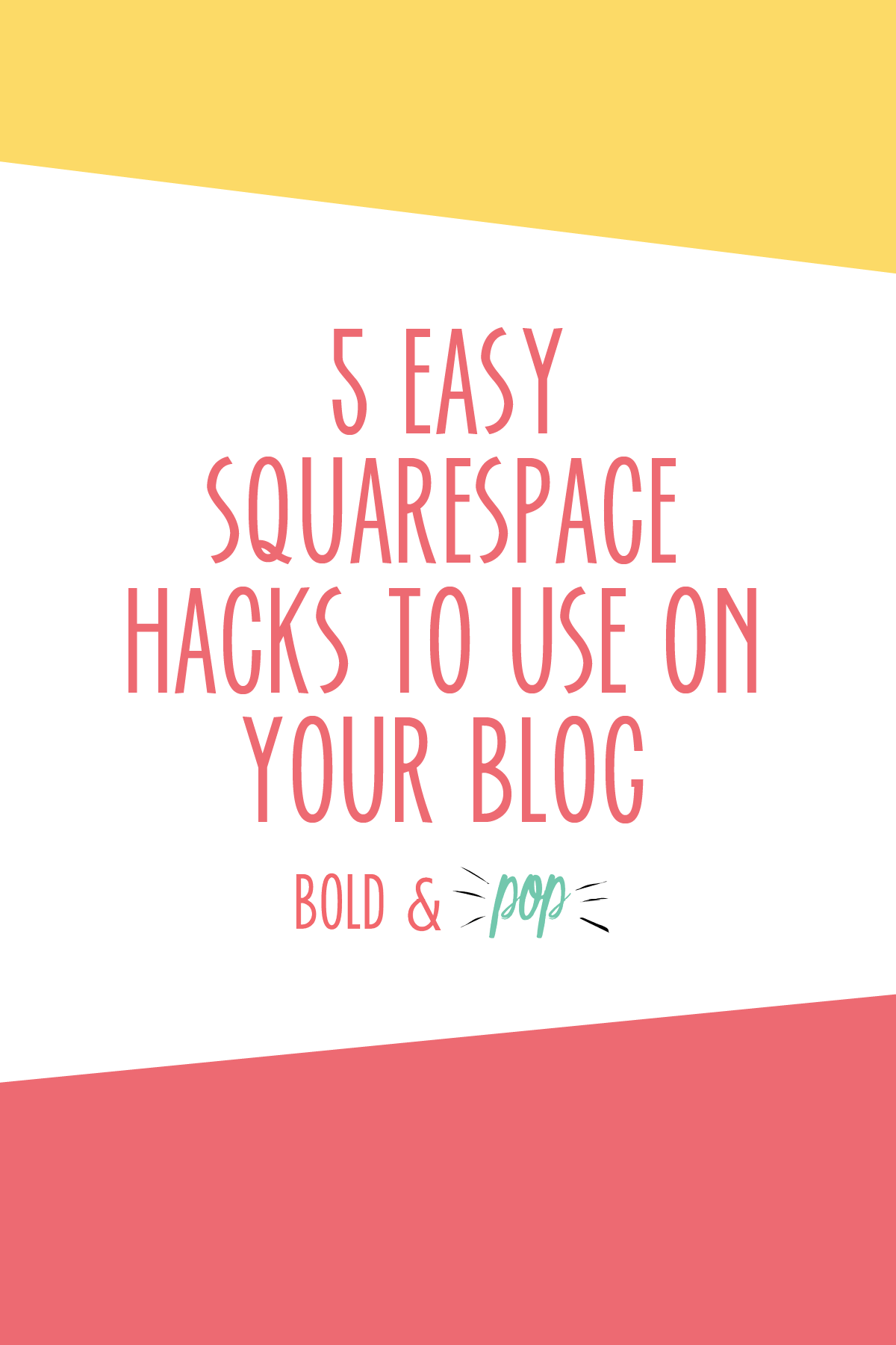 Bold & Pop : 5 Easy Squarespace Hacks to use on your Blog