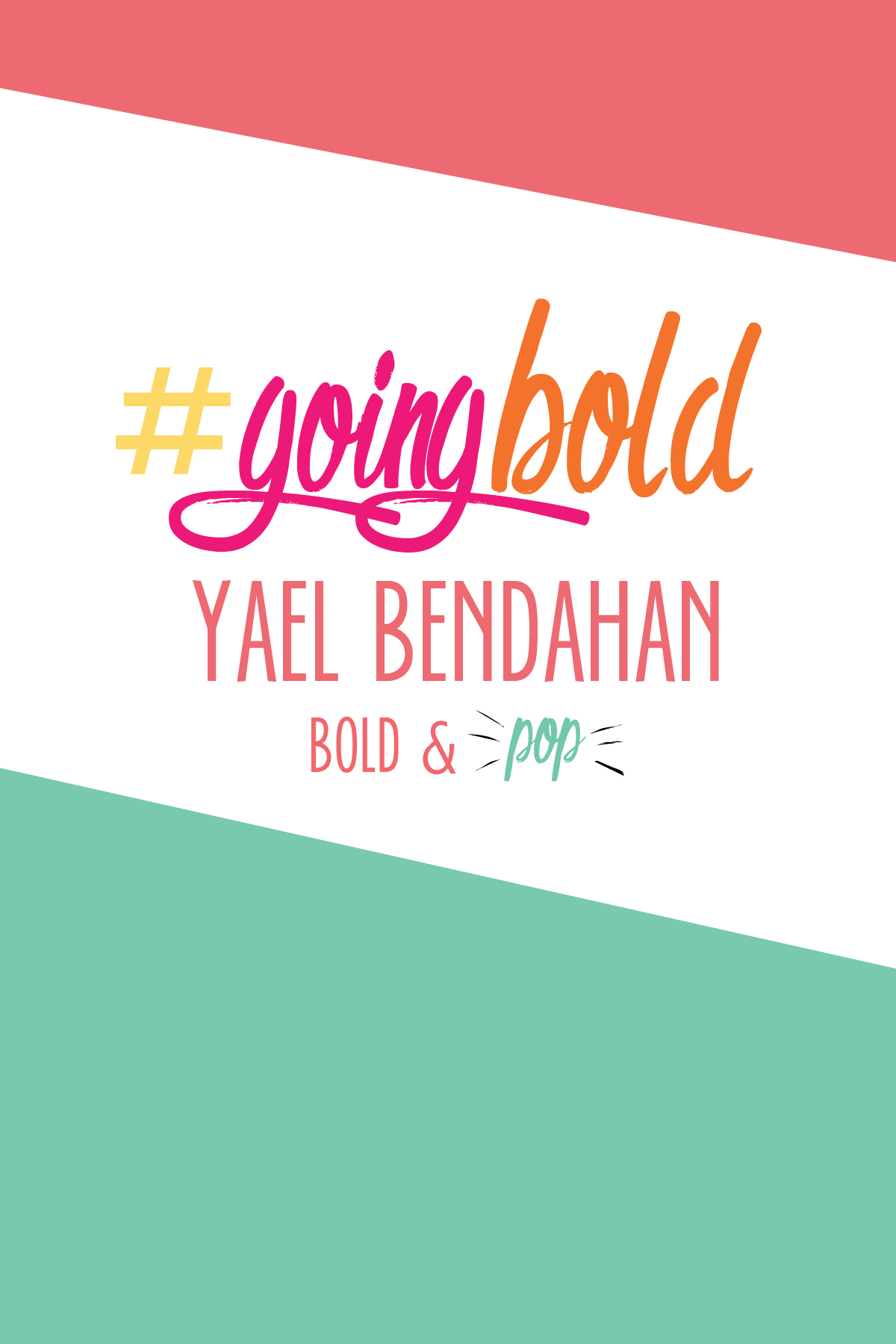 Bold & Pop :: #GoingBold Feature with Yael Bendahan