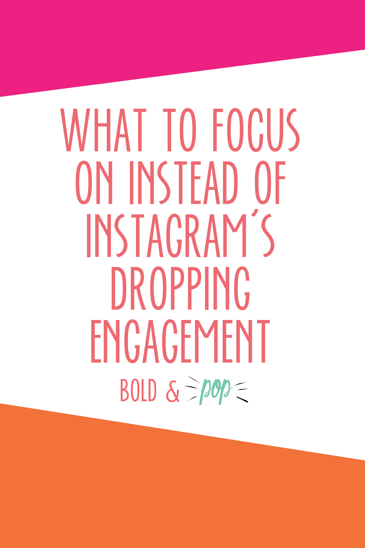 Bold & Pop : What to Focus On Instead of Instagram's Dropping Engagement.png