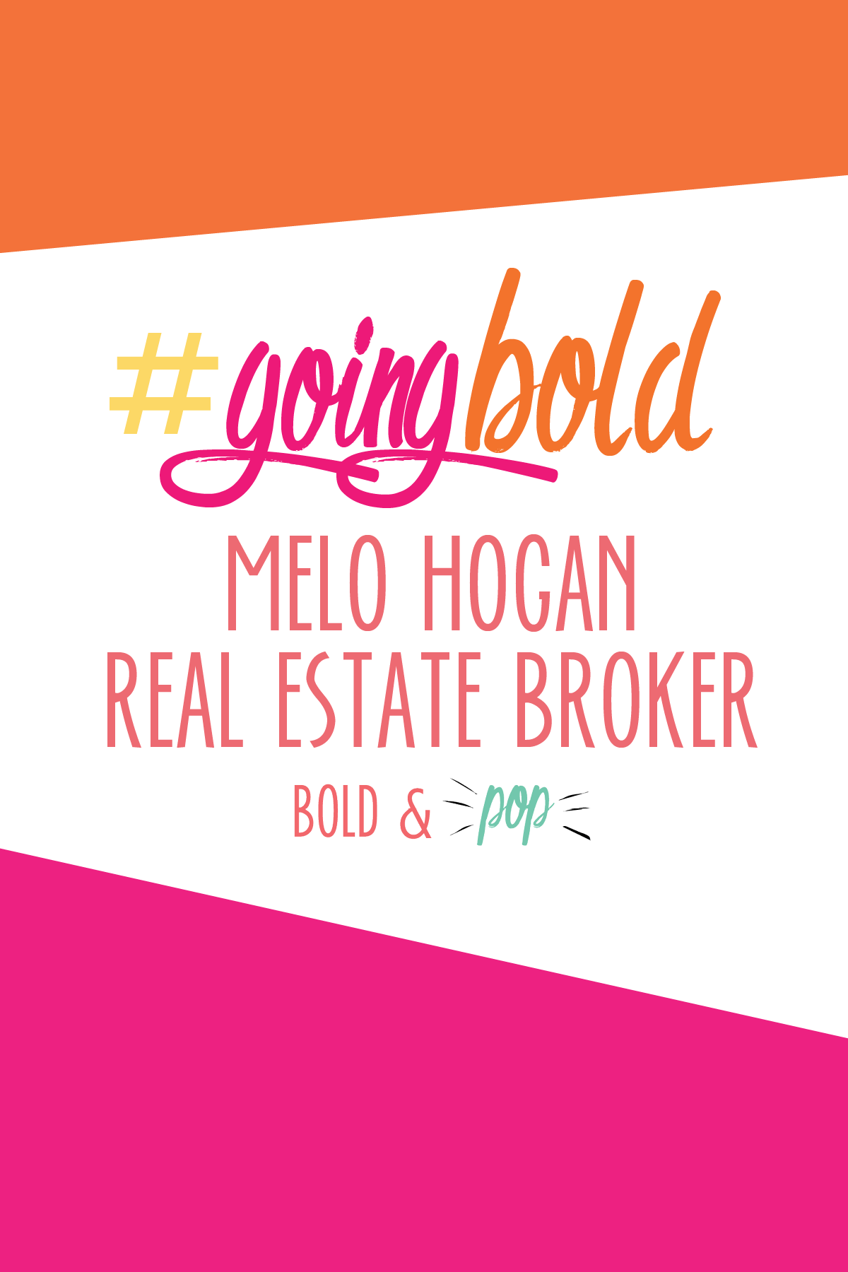 Bold & Pop : #GoingBold Feature with Melo Hogan, Real Estate Broker
