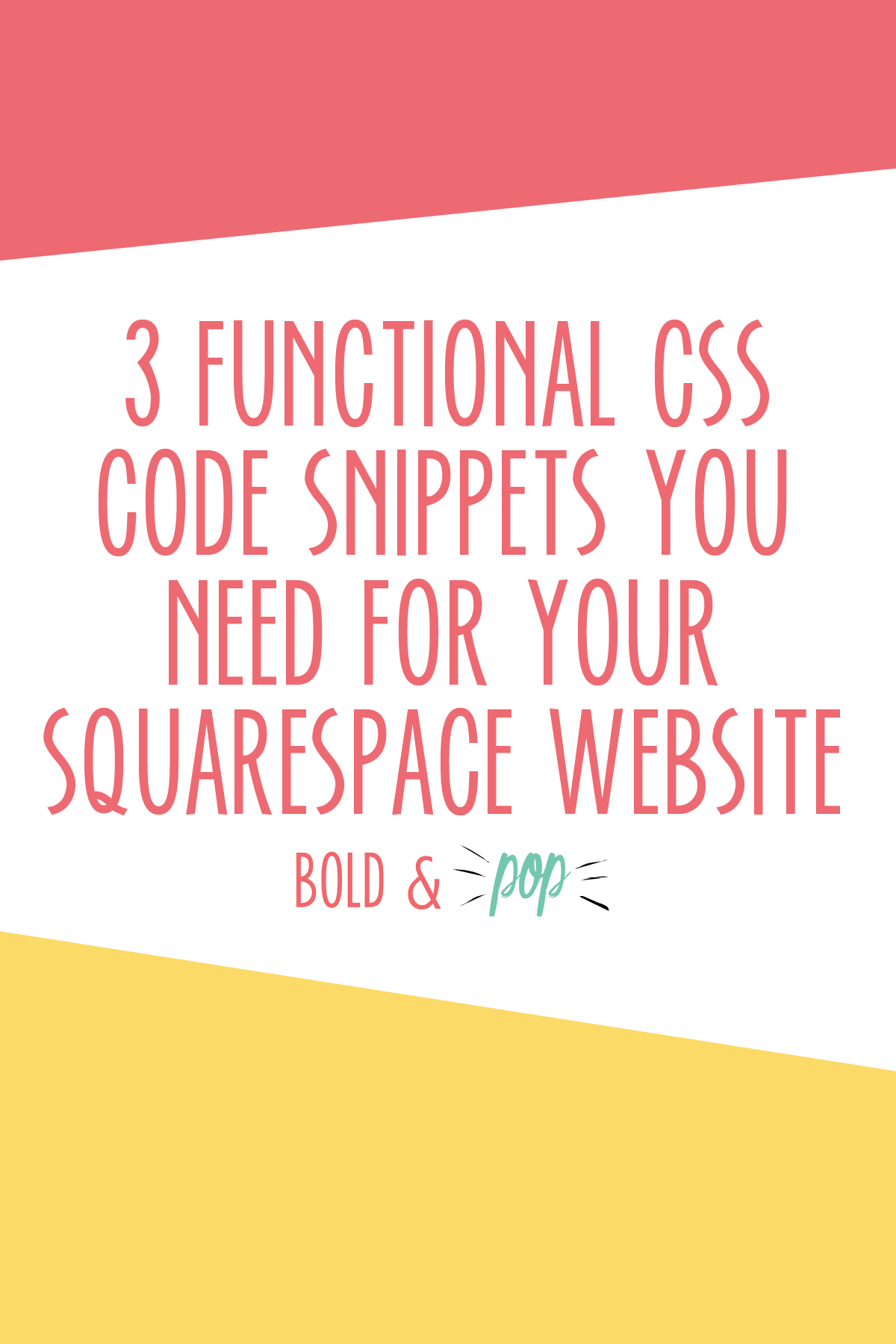 Bold & Pop : 3 Functional CSS Code Snippets You Need for Your Squarespace Website