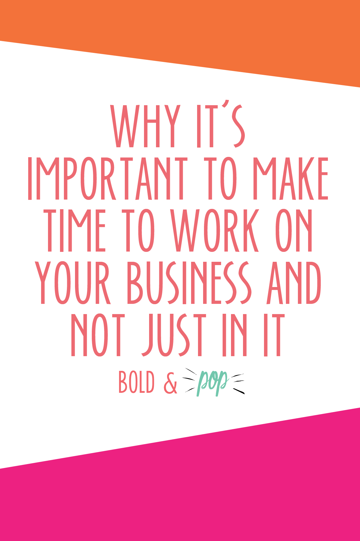 Bold & Pop :: Why it's Important to Make Time to Work ON Your Business and not Just IN it