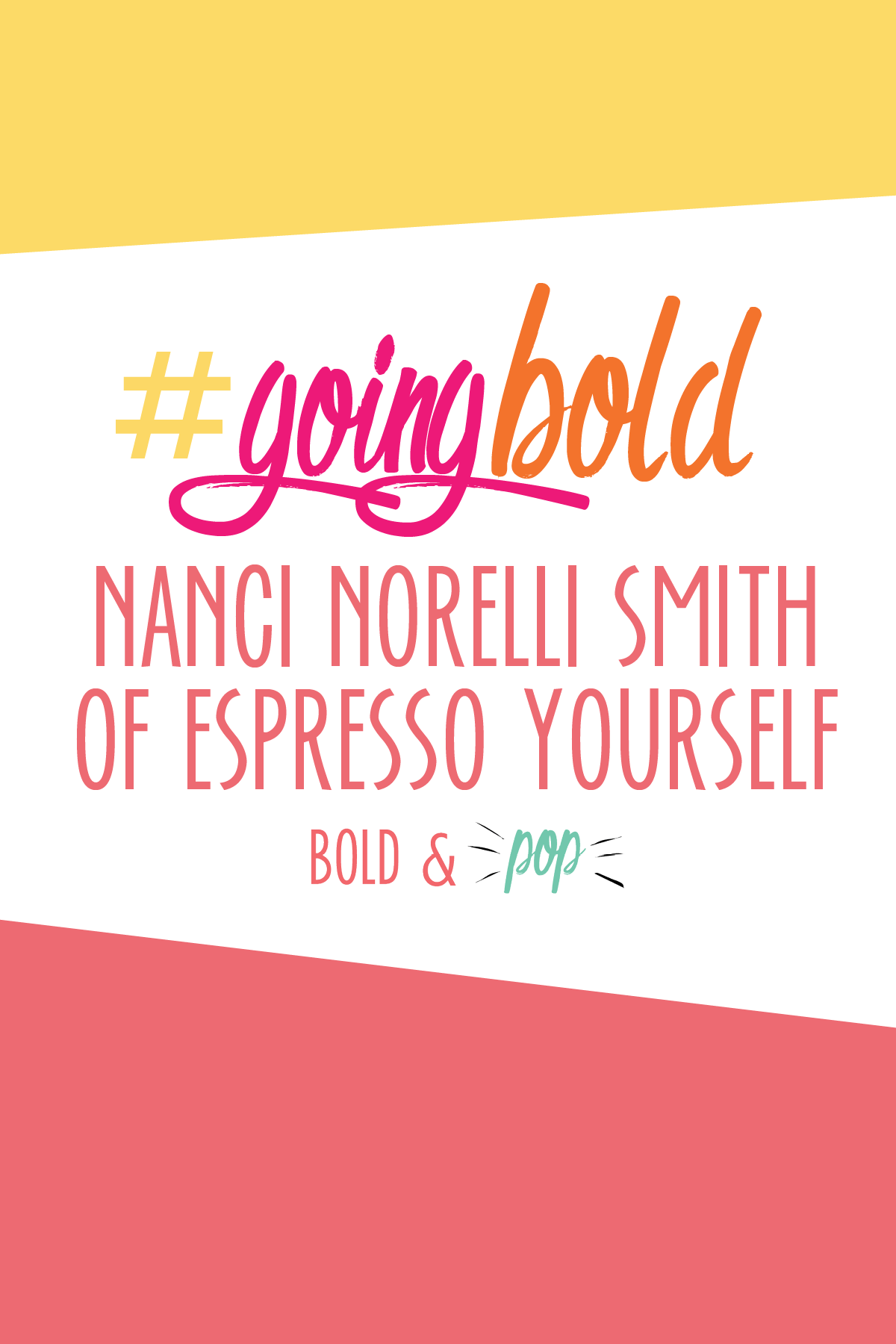 Bold & Pop : #GoingBold :: Nanci Norelli Smith of Espresso Yourself