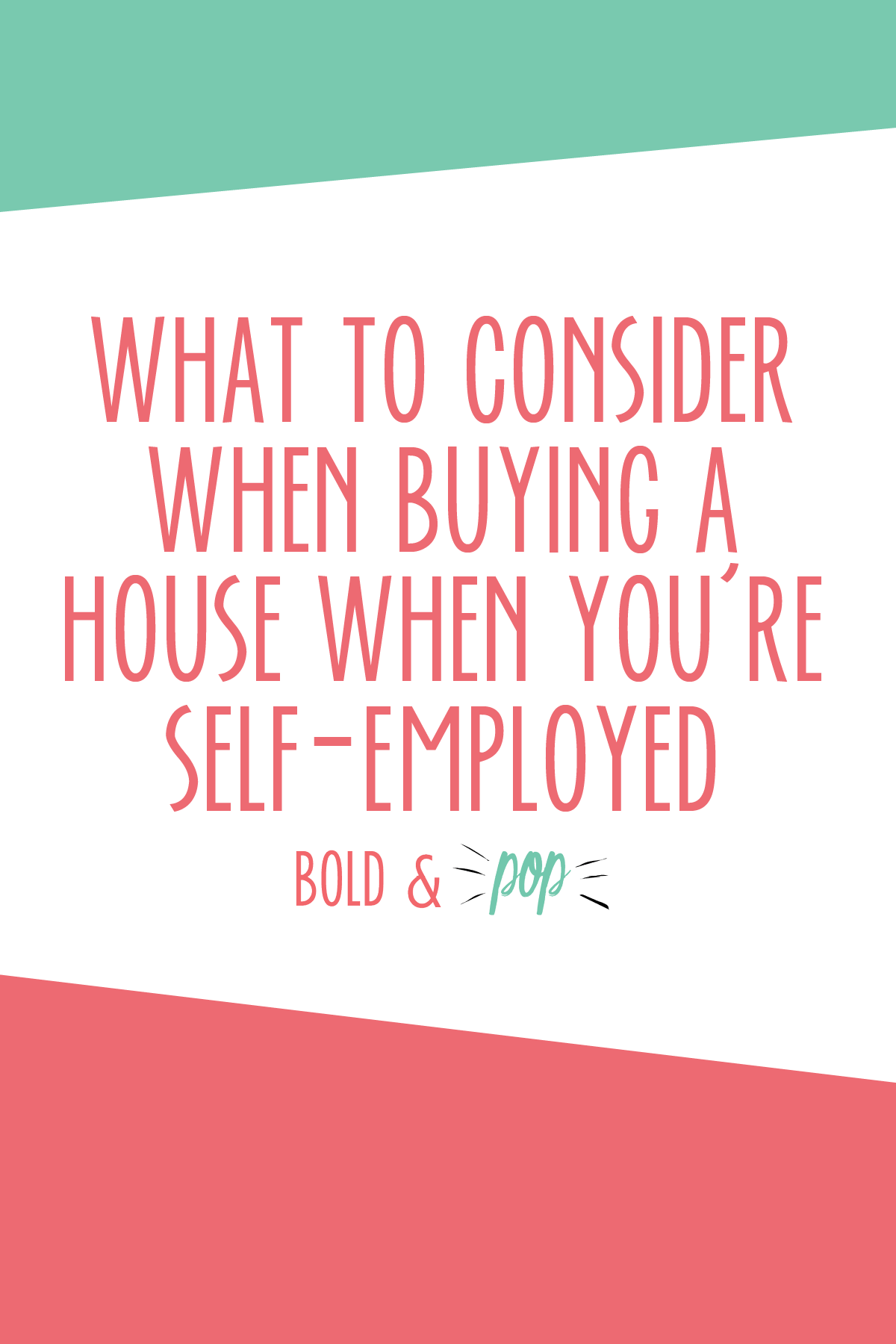 Bold & Pop : What to Consider When Buying a House When You're Self-Employed