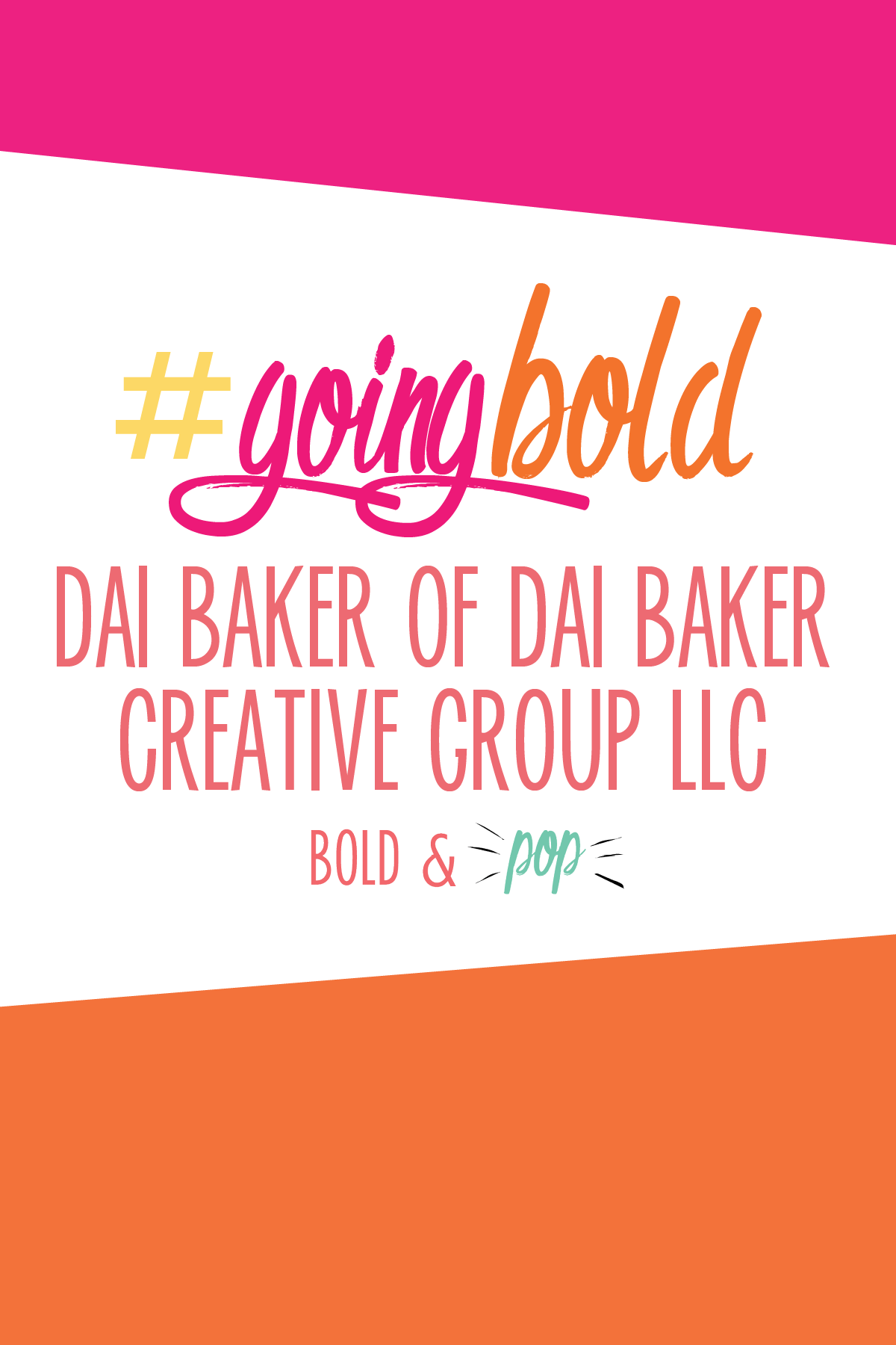 Bold & Pop :: #GoingBold Feature with Dai Baker of Dai Baker Creative Group LLC.png