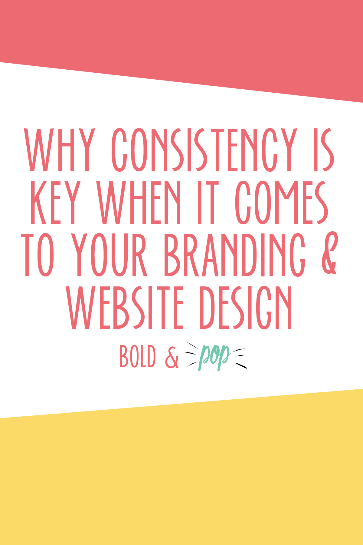Bold & Pop : Why Consistency is Key When it Comes to Your Branding and Website Design