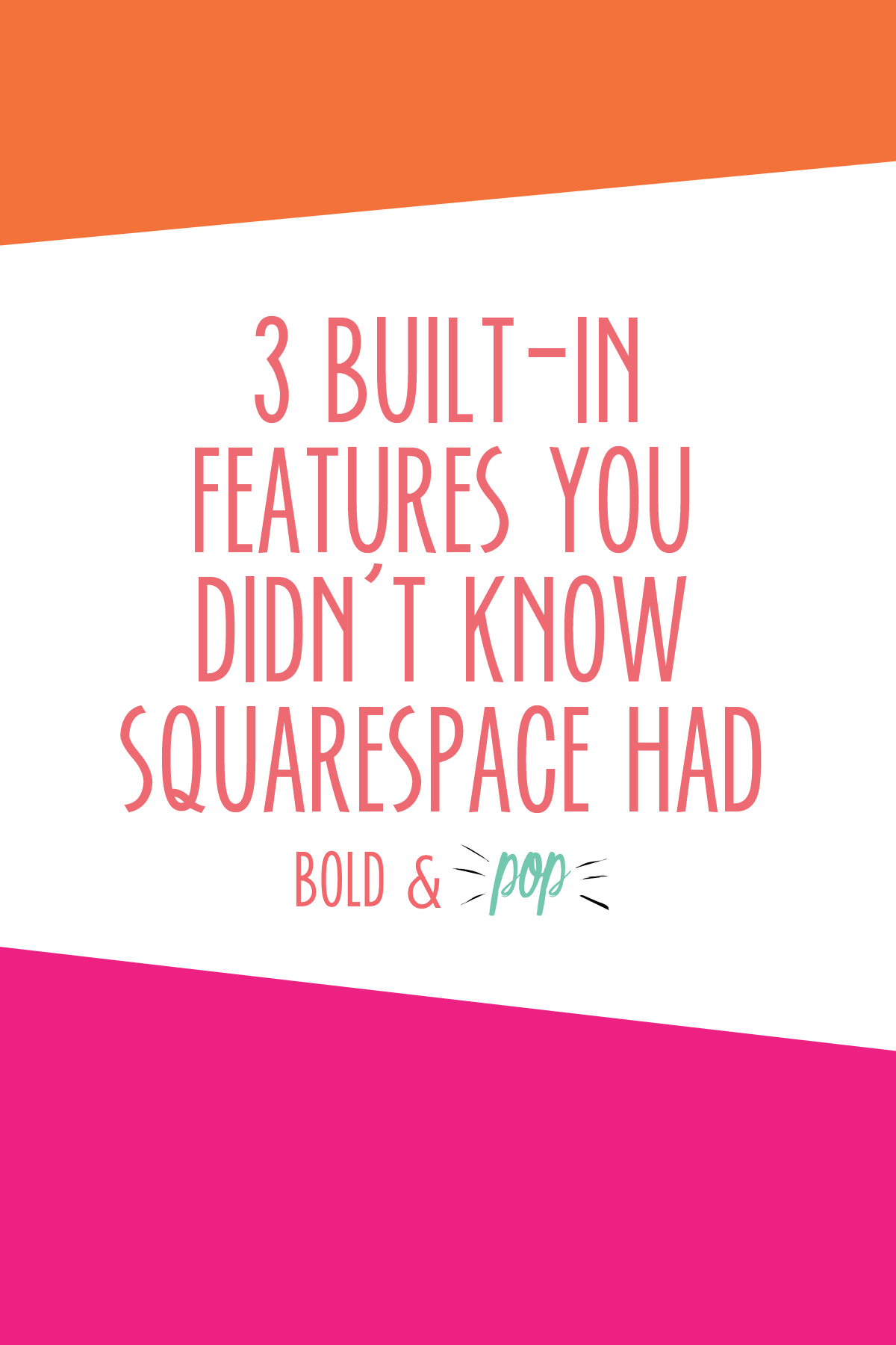 Bold & Pop : 3 Built-In Features You Didn't Know Squarespace Had
