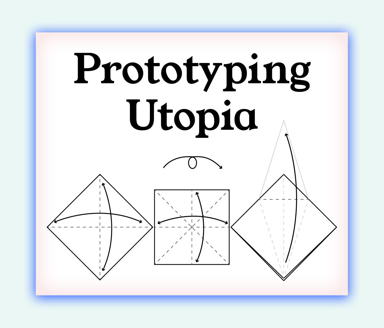 Utopia Challenge + Prototyping Utopia Workshops.jpg