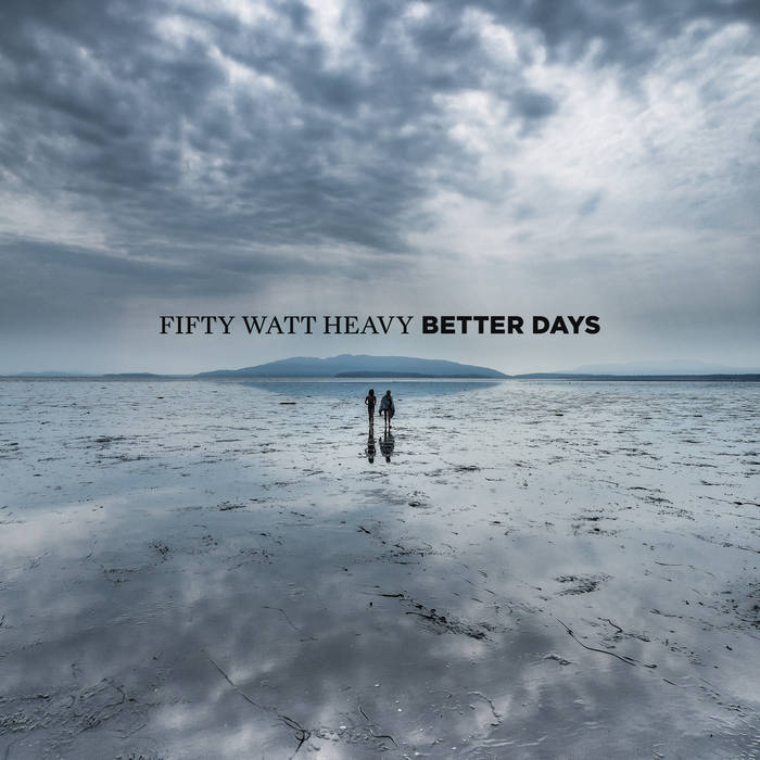 50 Watt Heavy - Better Days